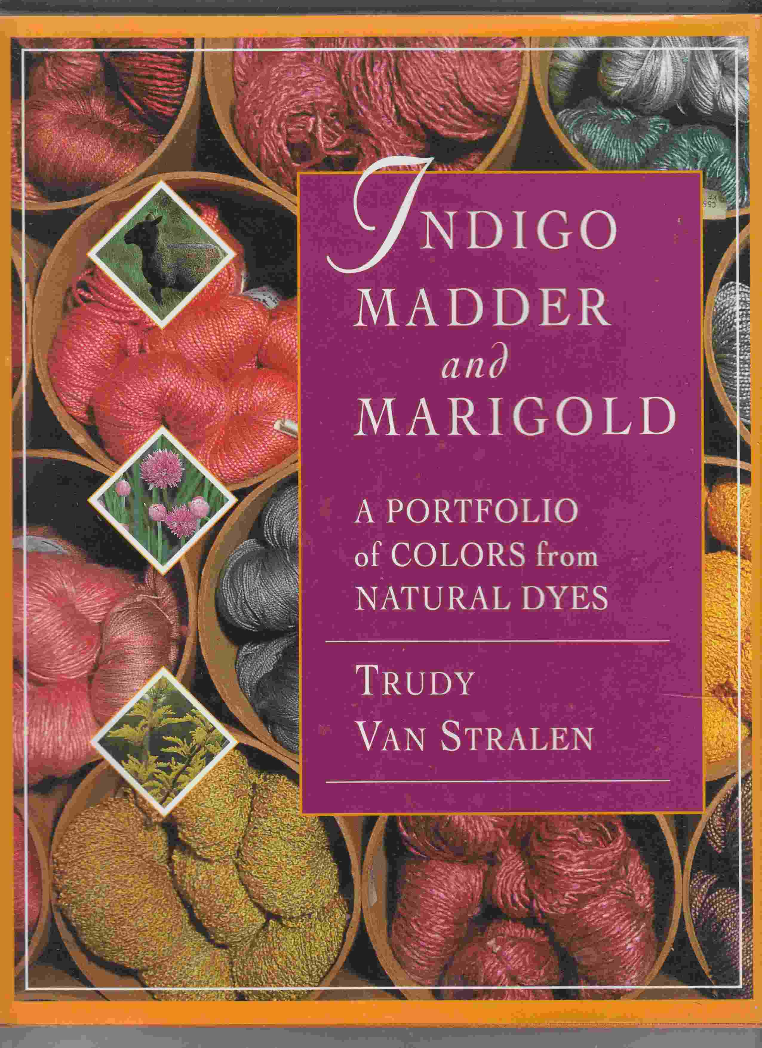 Image for Indigo Madder & Marigold: a Portfolio of Colors from Natural Dyes