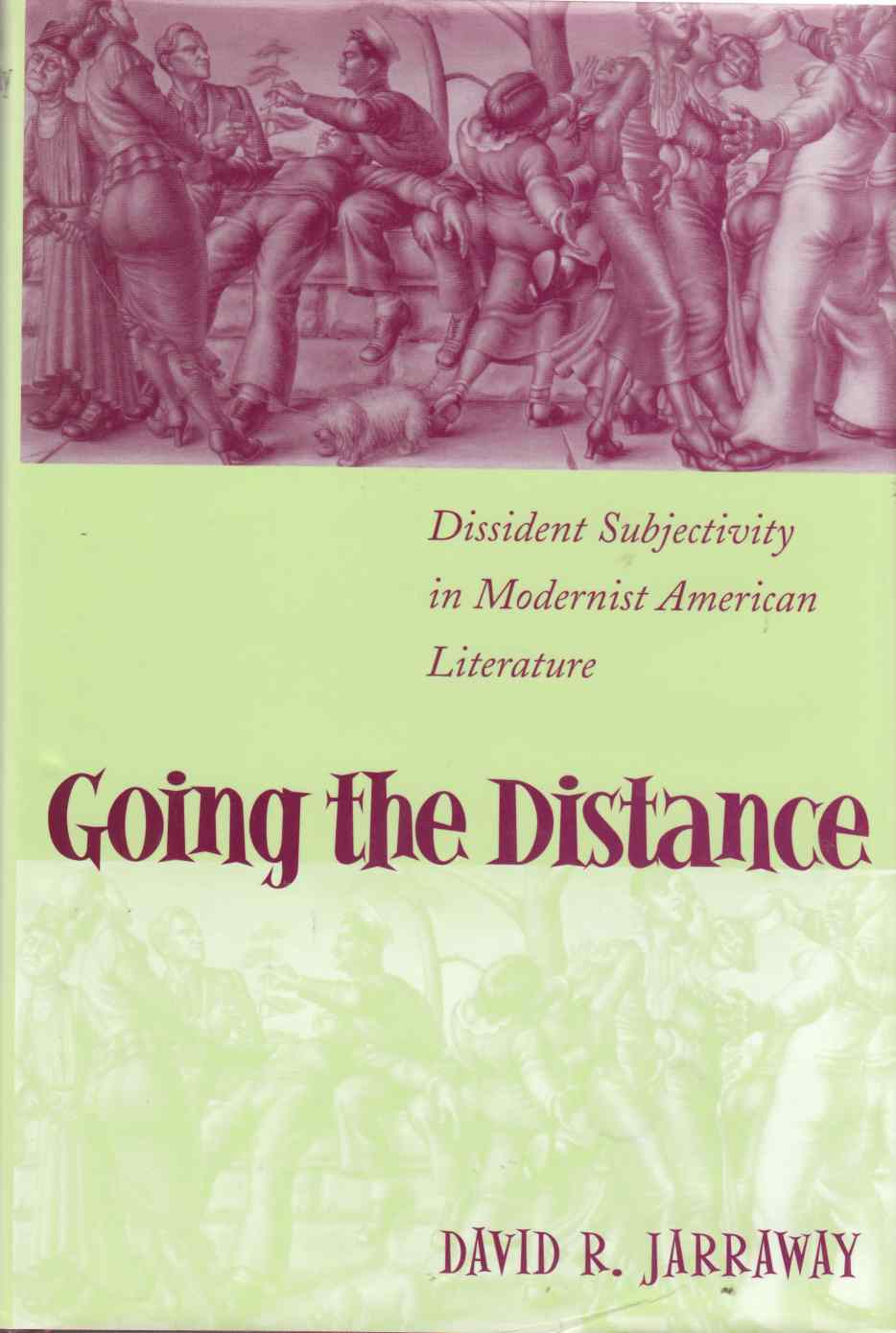 Image for Going the Distance: Dissident Subjectivity in Modernist American Literature