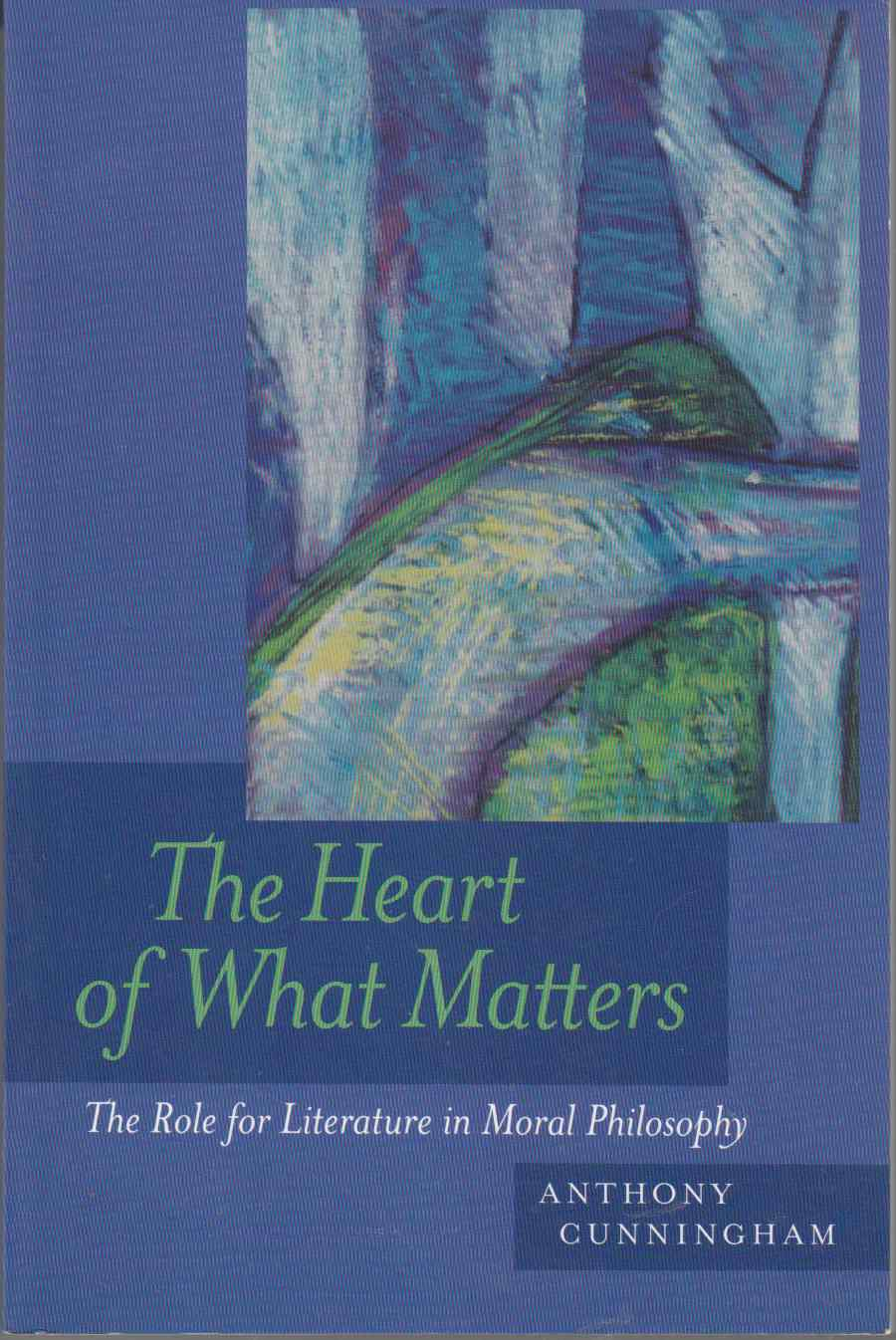 Image for The Heart of What Matters The Role of Literature in Moral Philosophy