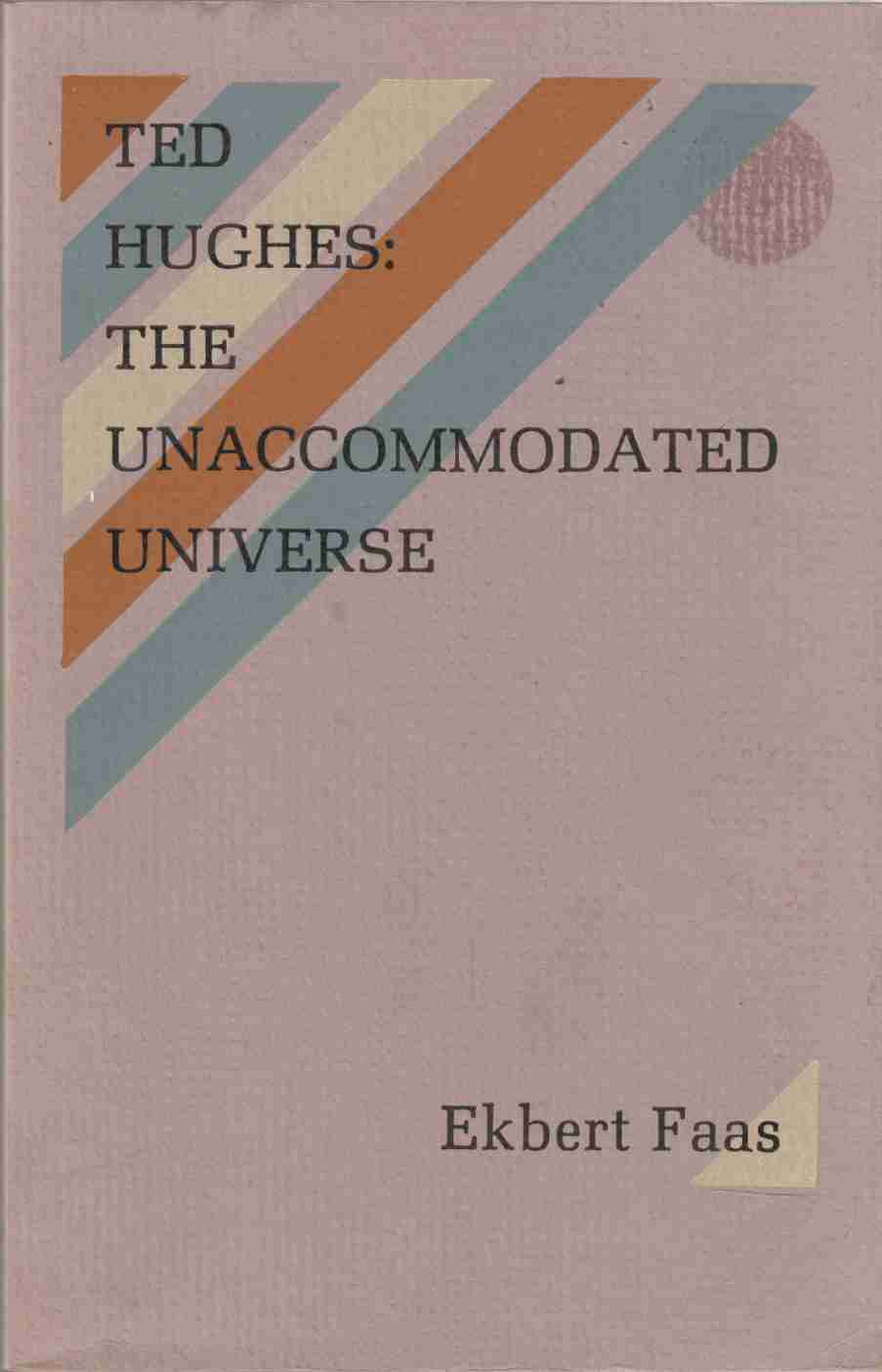 Image for Ted Hughes: the Unaccommodated Universe