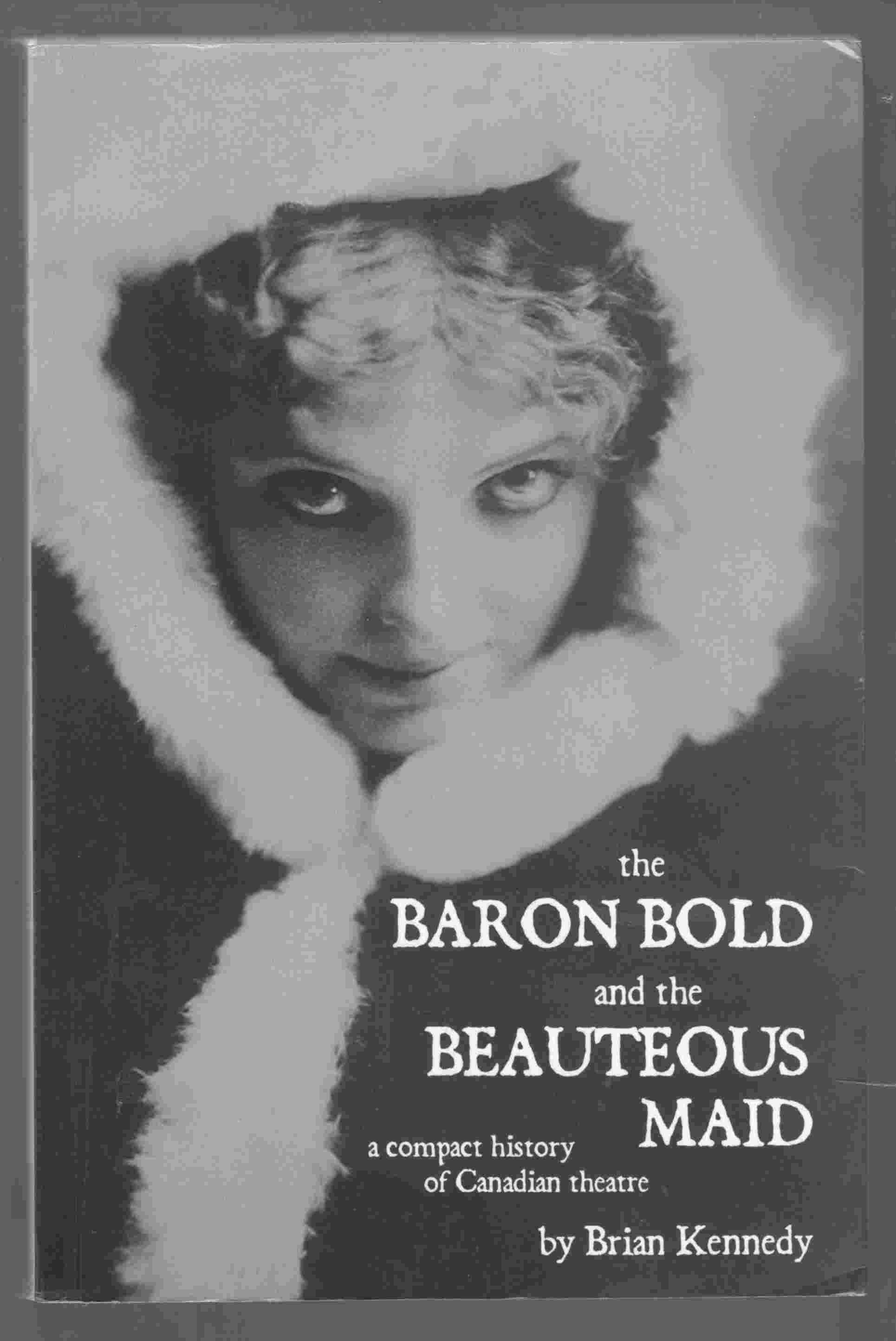 Image for The Baron Bold and the Beauteous Maid A Compact History of Canadian Theatre