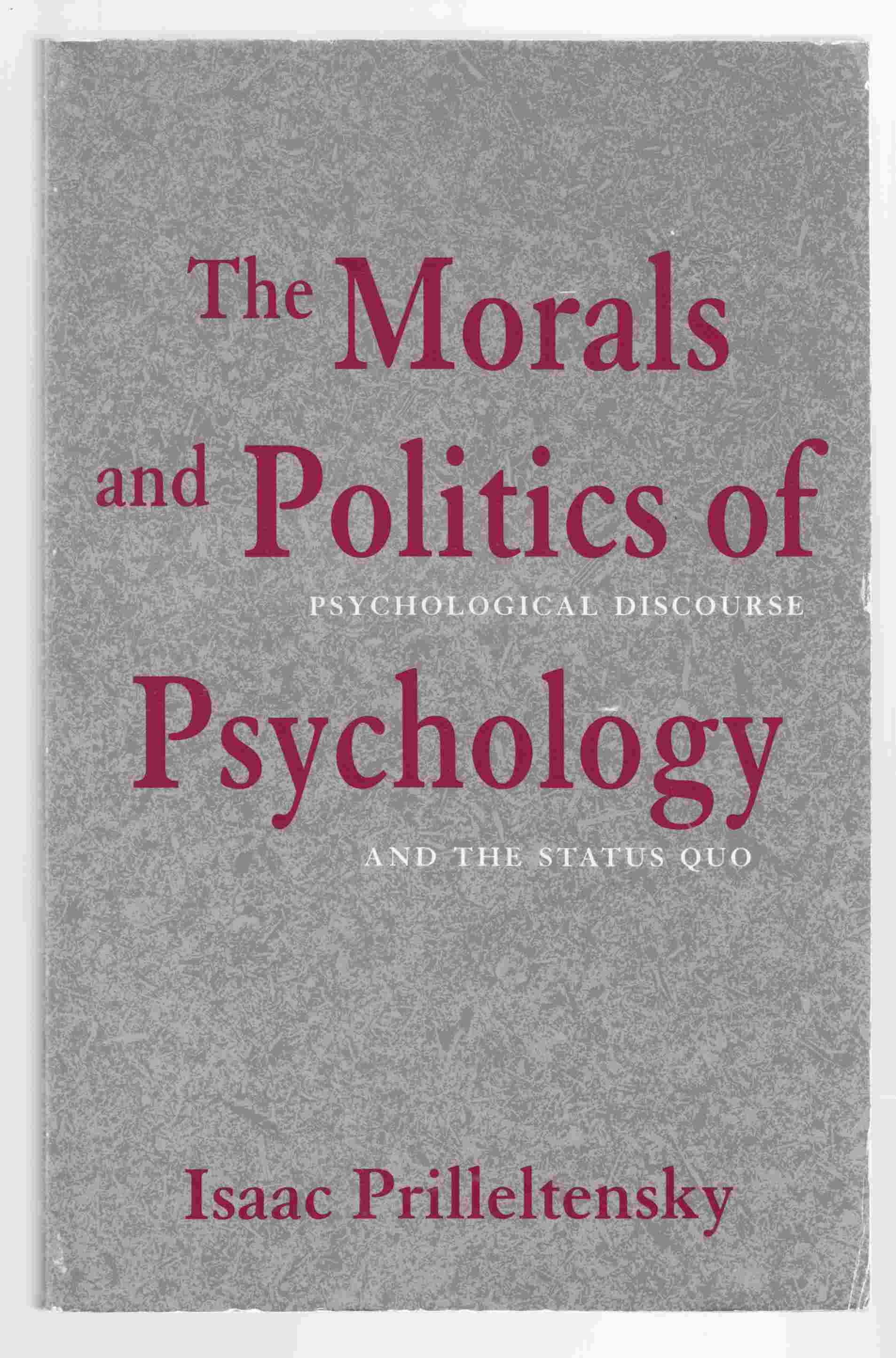 Image for The Morals and Politics of Psychology Psychological Discourse and the Status Quo