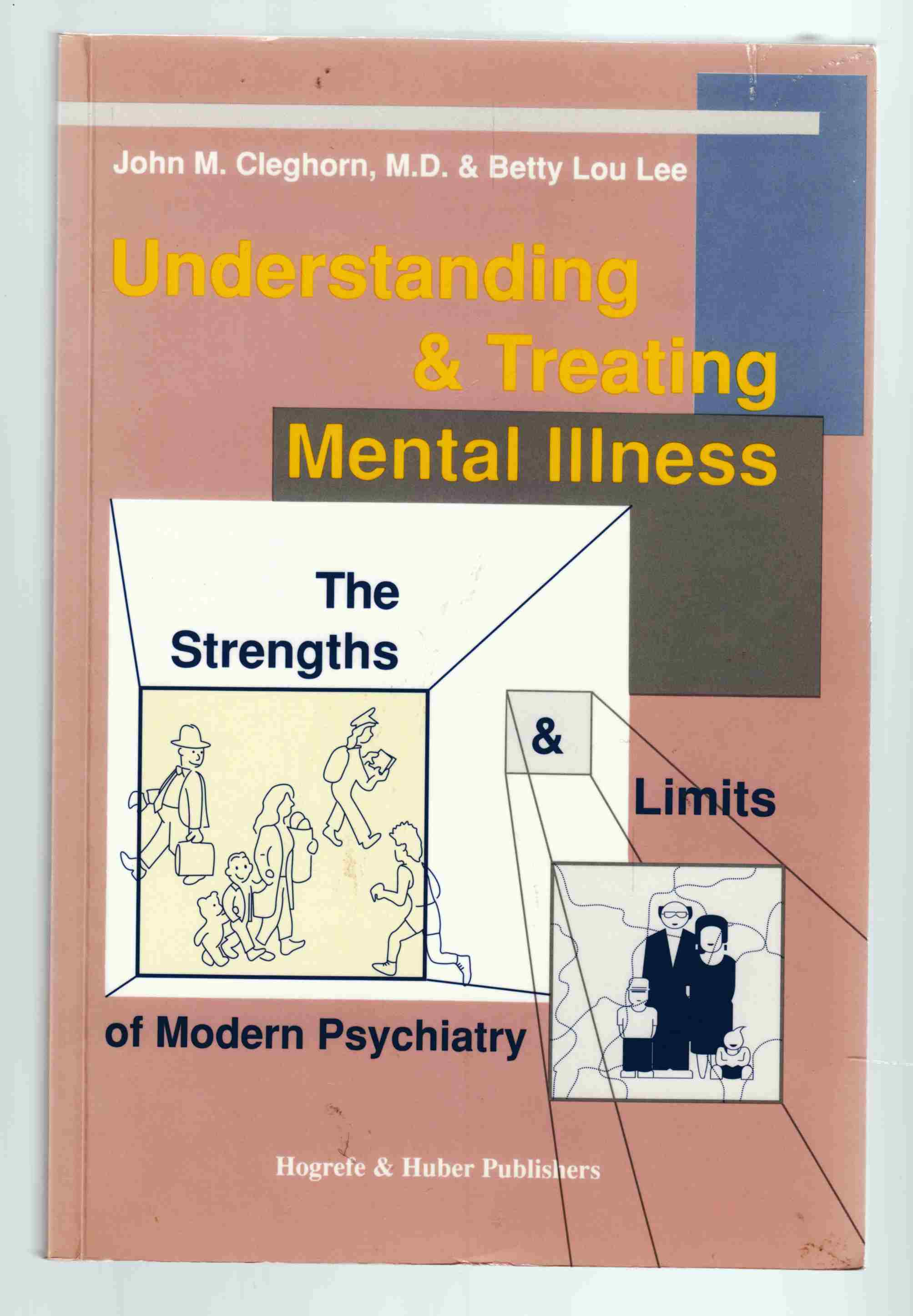 Image for Understanding and Treating Mental Illness The Strengths and Limits of Modern Psychiatry