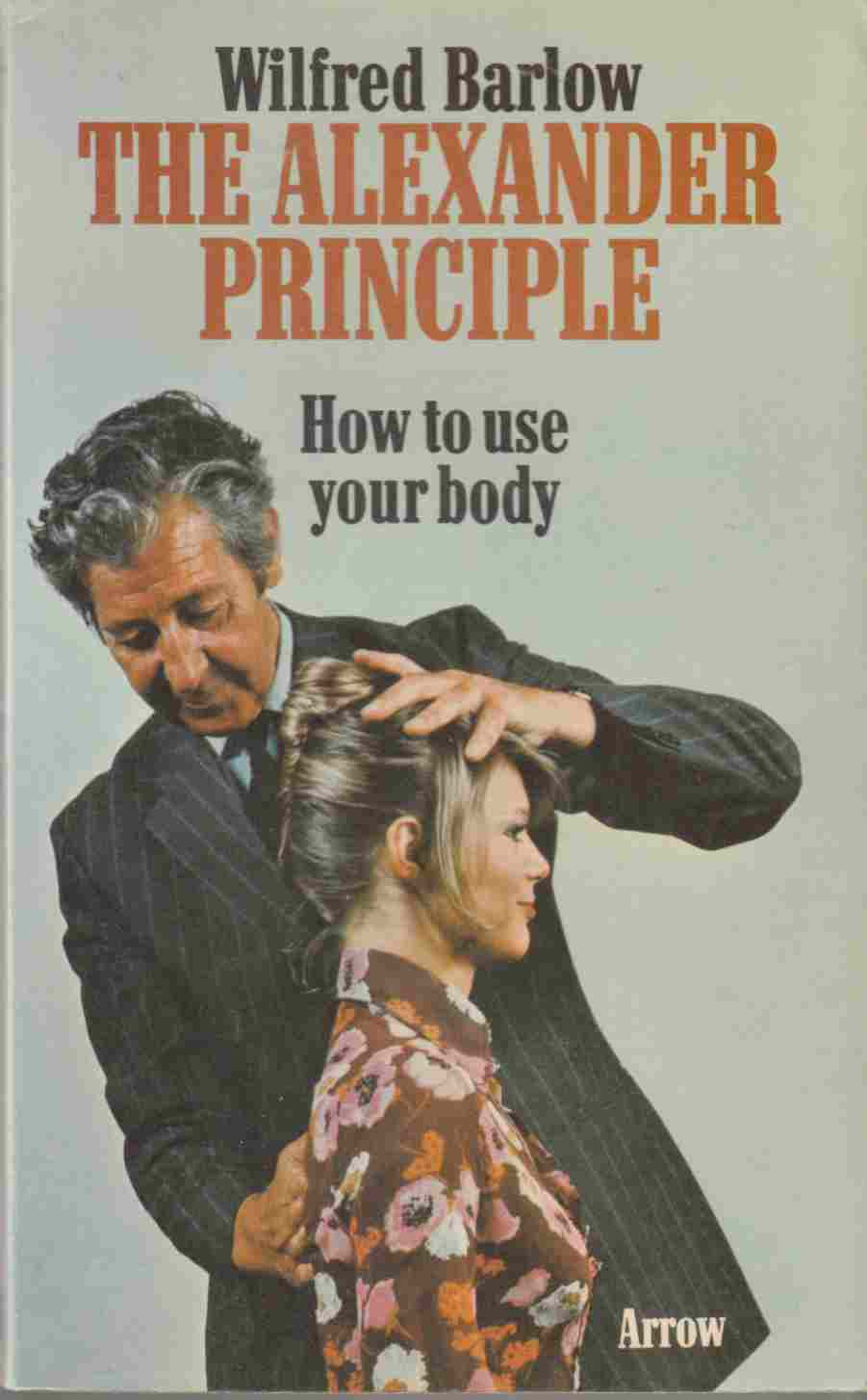 Image for The Alexander Principle:  How to Use Your Body