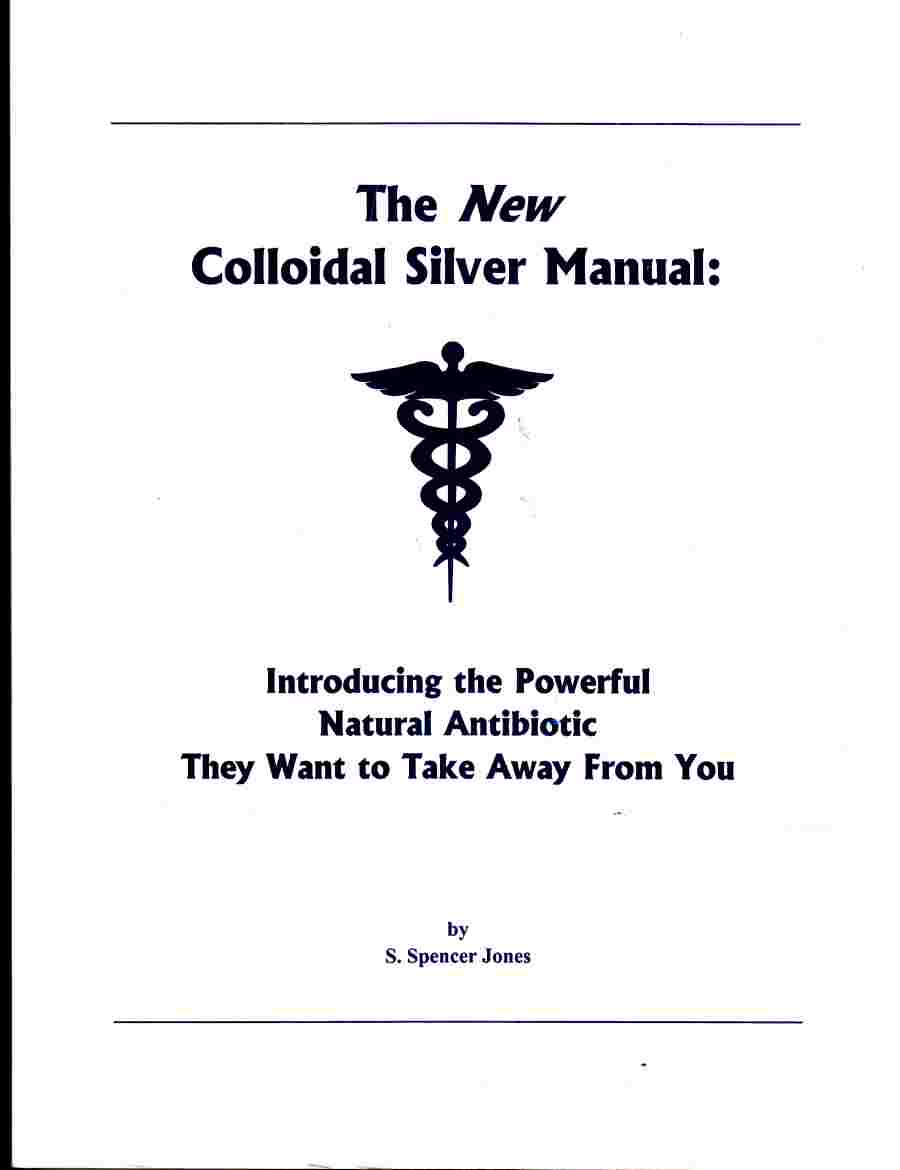 Image for The New Colloidal Solver Manual:  Introducing the Powerful Natural Antibiotic They Want to Take Away from You