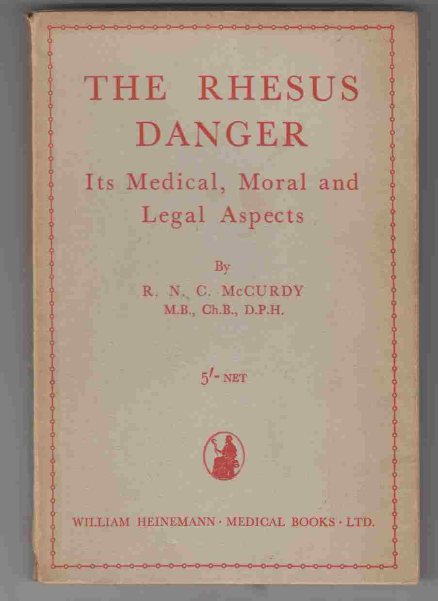 Image for The Rhesus Danger Its Medical, Moral and Legal Aspects