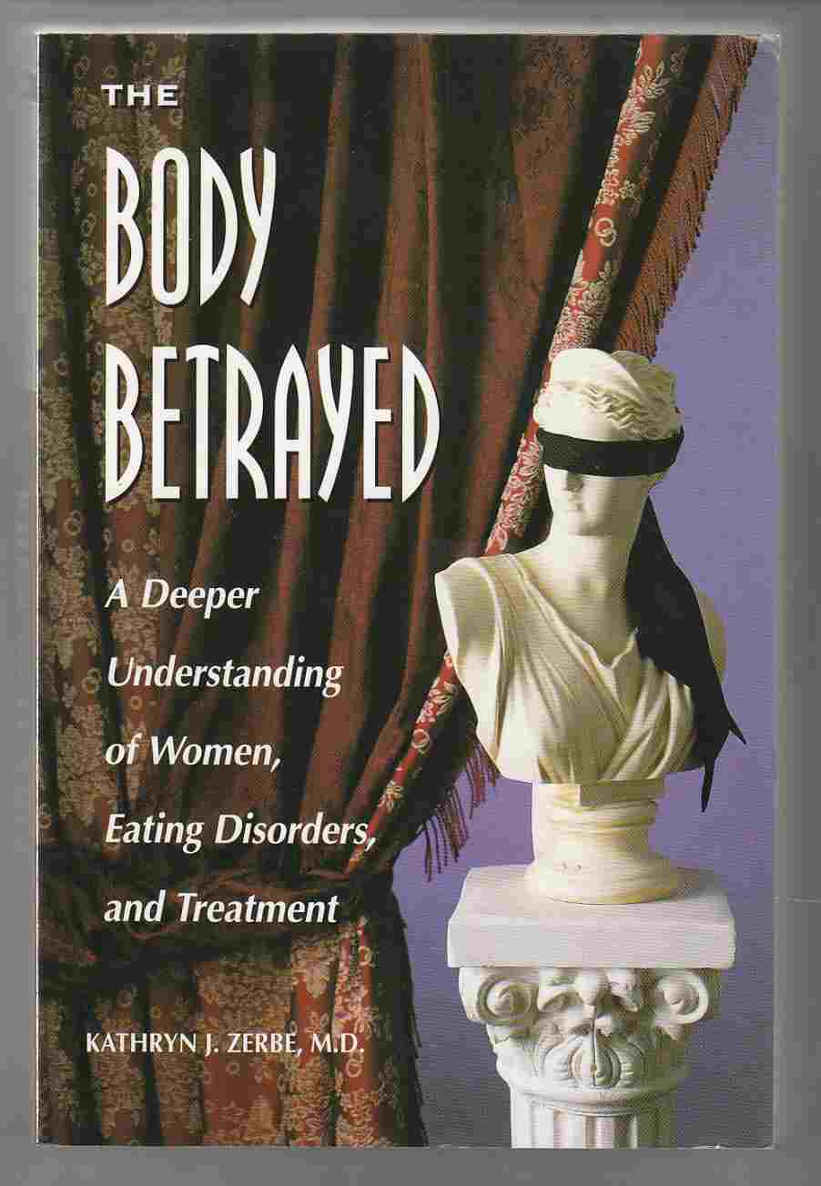 Image for The Body Betrayed A Deeper Understanding of Women, Eating Disorders, and Treatment