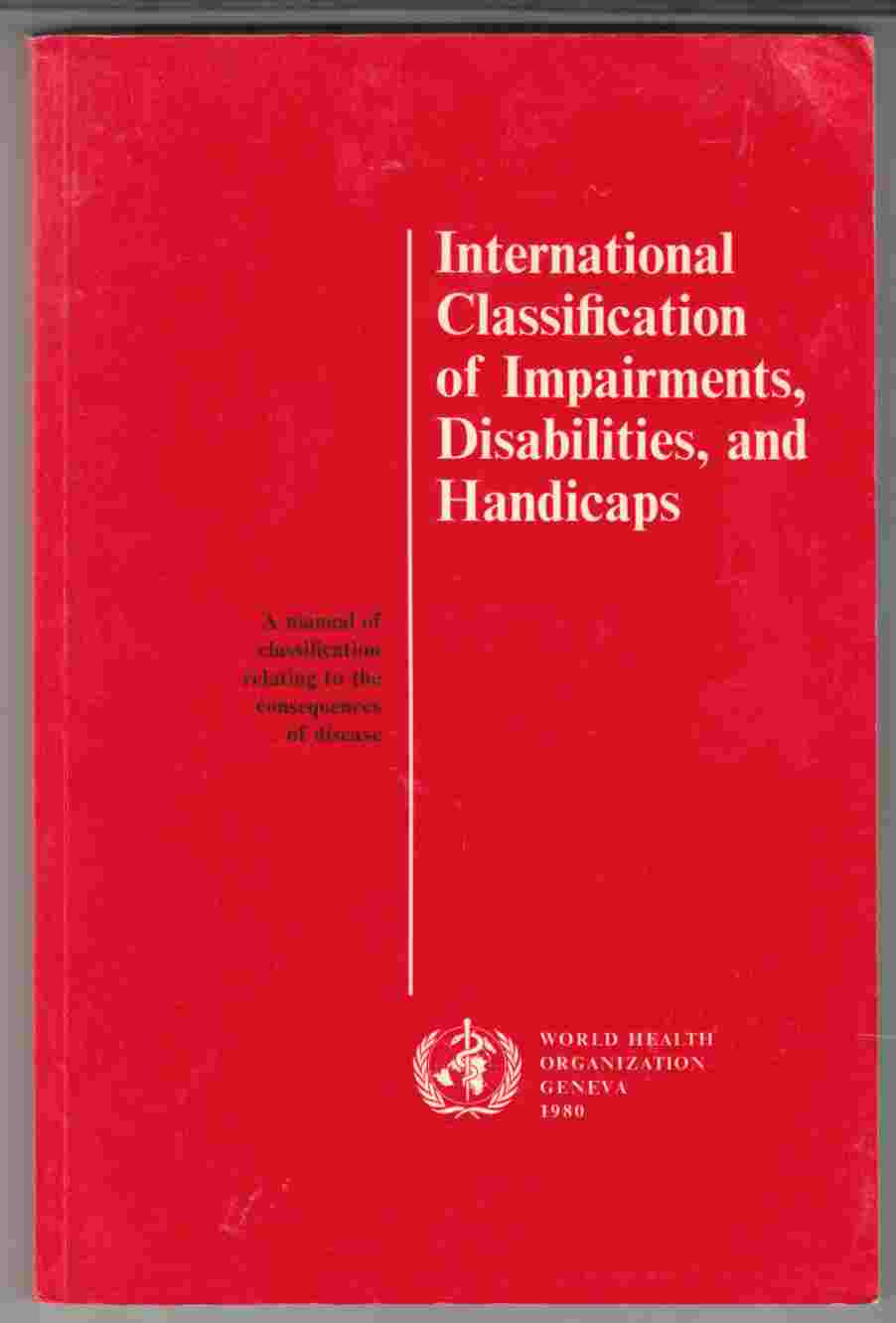 Image for International Classification of Impairments, Disabilities, and Handicaps A Manual of Classification Relating to the Consequences of Disease