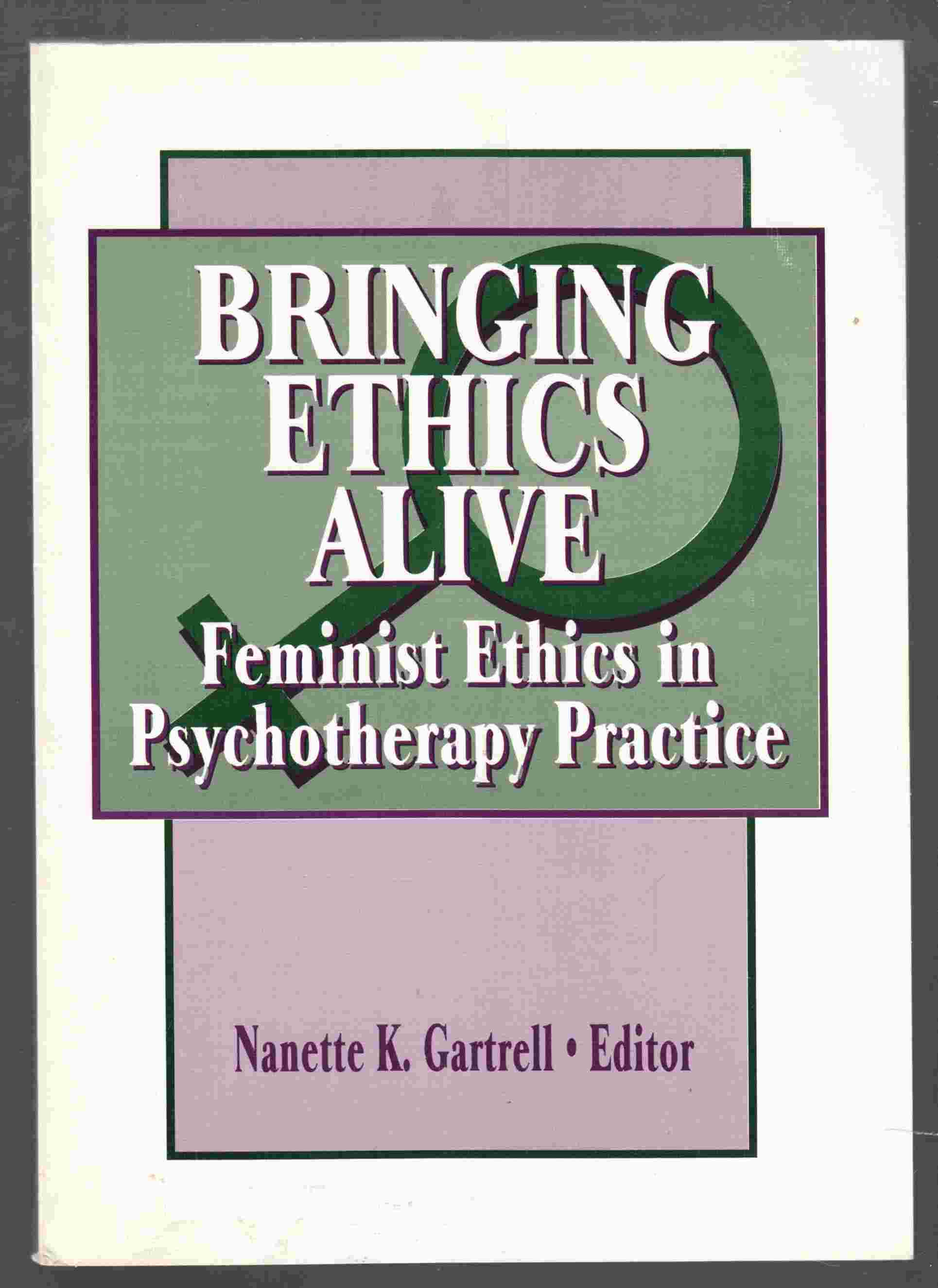 Image for Bringing Ethics Alive Femist Ethics in Psychotherapy Practice