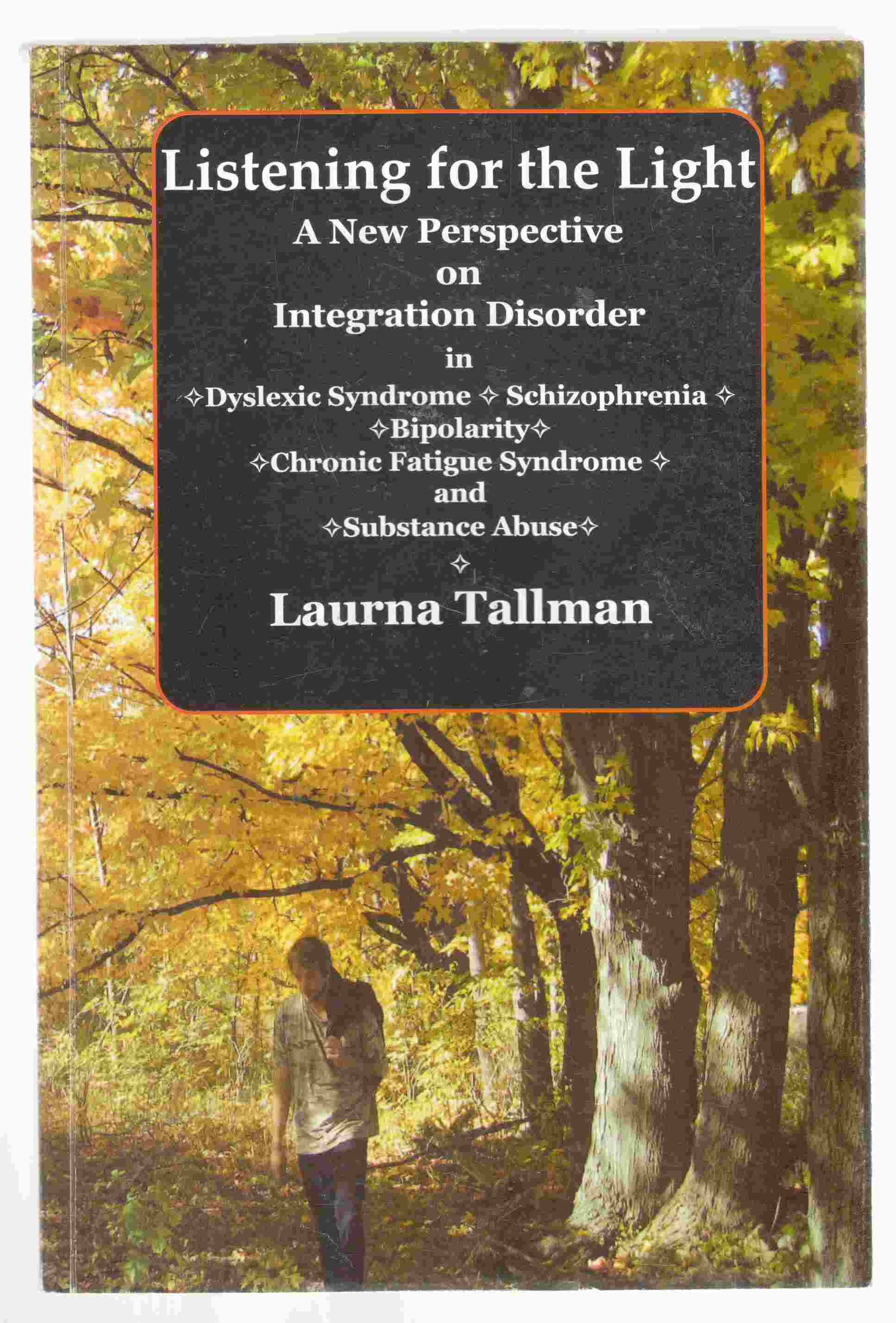 Image for Listening for the Light A New Perspective on Integration Disorder in Dyslexic Syndrome, Schizophrenia, Bipolarity, Chronic Fatigue Syndrome, and Substance Abuse