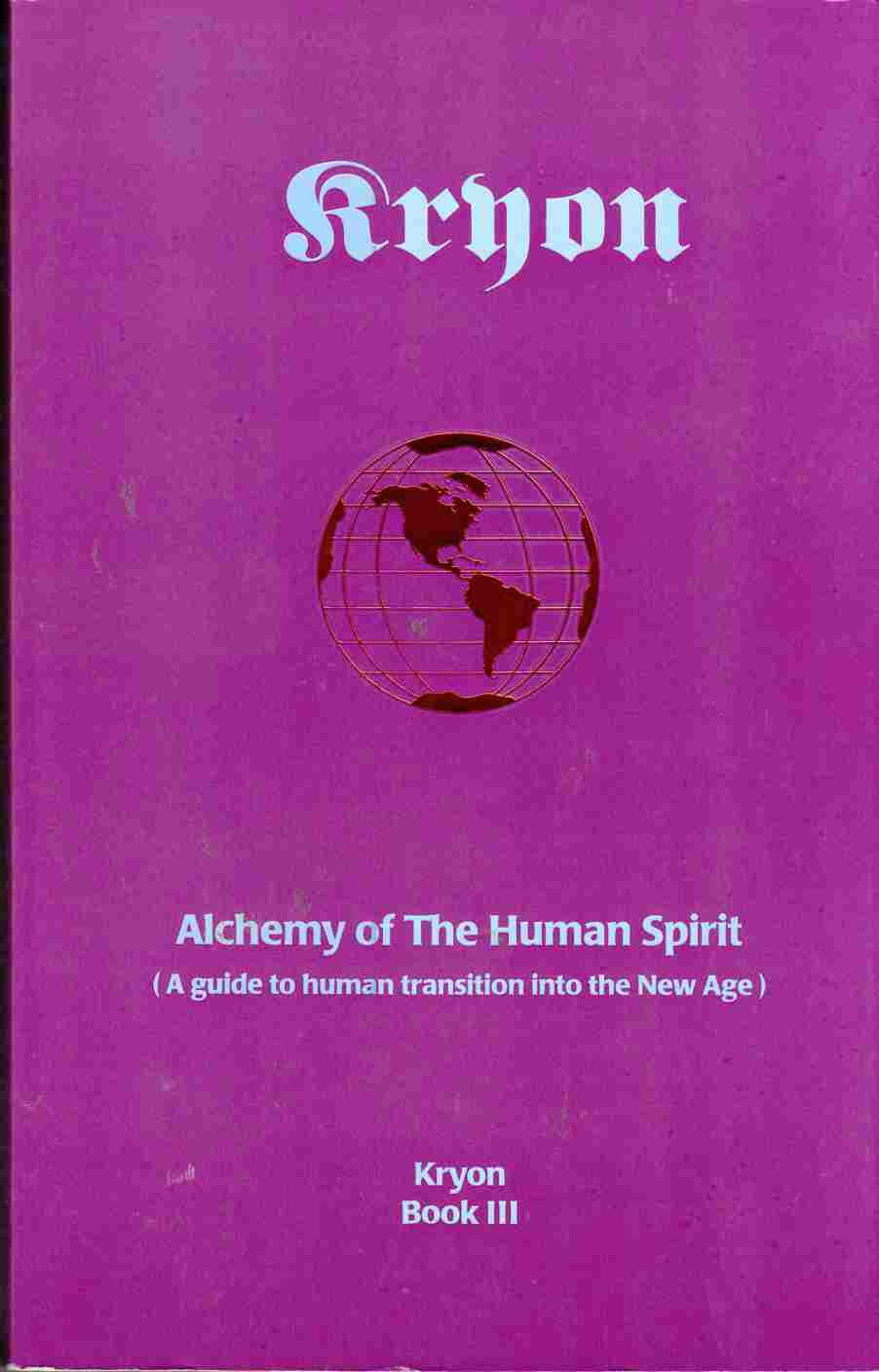 Image for Alchemy of the Human Spirit (A Guide to Human Transition Into the New Age) Kryon Book III