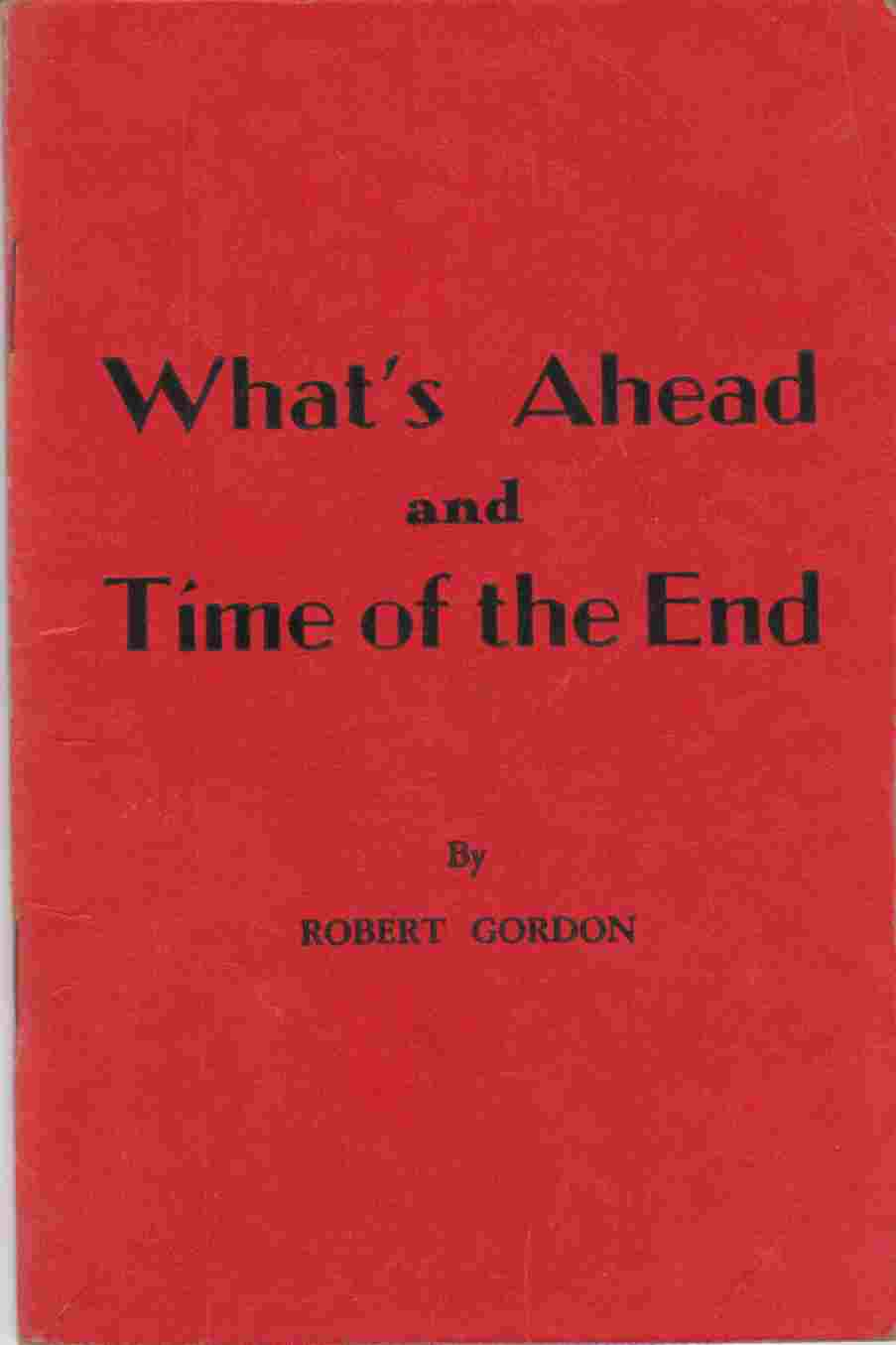 Image for What's Ahead As Received by Samuel Potter and by Him Recounted to Robert Gordon and Time of the End