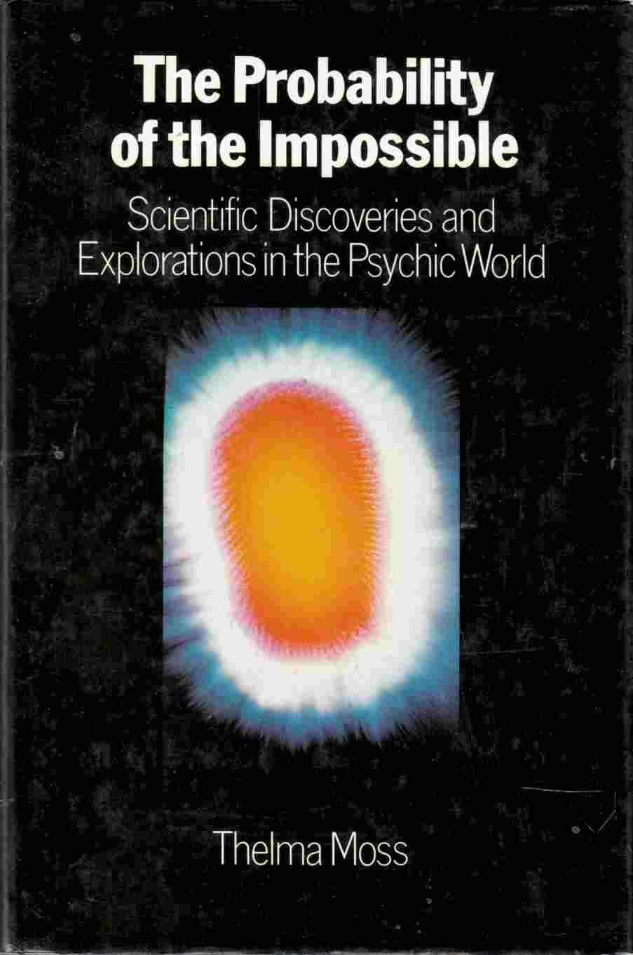 Image for The Probability of the Impossible Scientific Discoveries and Explorations in the Psychic World