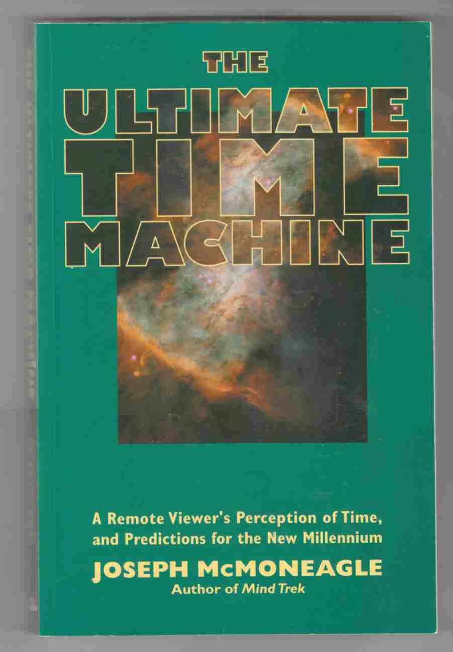 Image for The Ultimate Time Machine A Remote Viewer's Perception of Time, and Predictions for the New Millennium