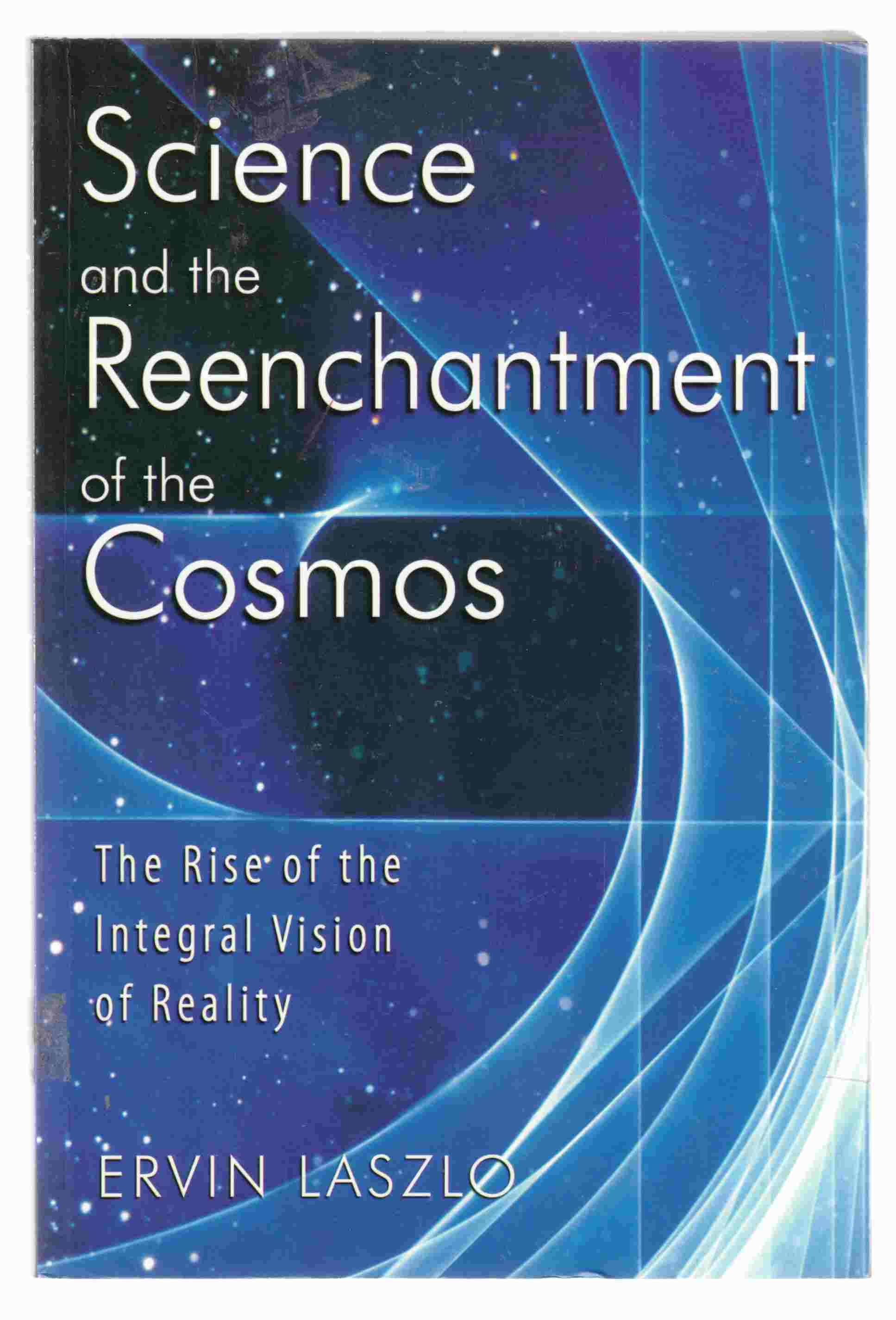 Image for Science and the Reenchantment of the Cosmos The Rise of the Integral Vision of Reality