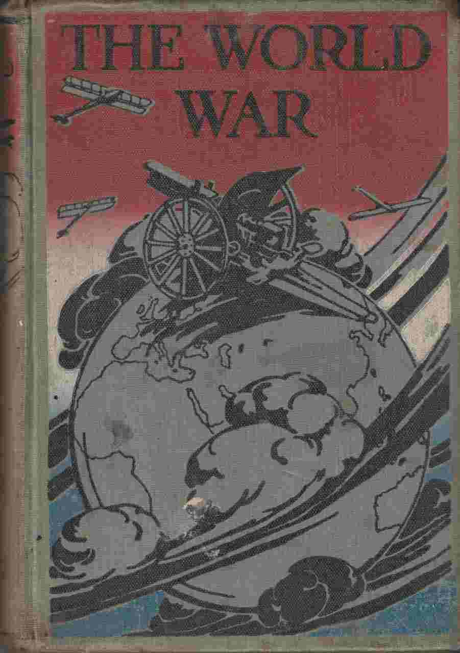 Image for The World War: A History of the Nations and Empies Involved and a Study of the Events Culminating in the Great Conflict