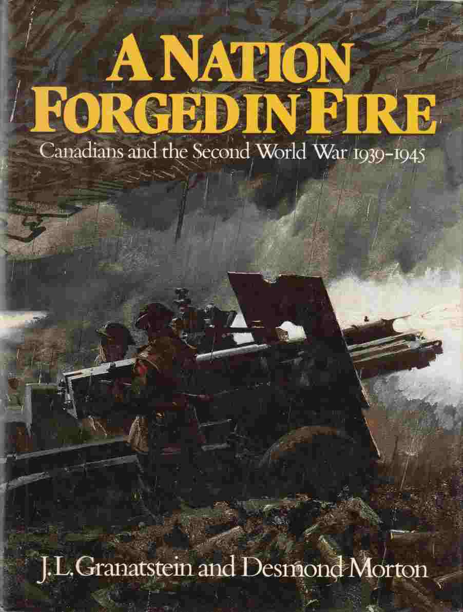 Image for A Nation Forged in Fire Canadians and the Second World War 1939-1945