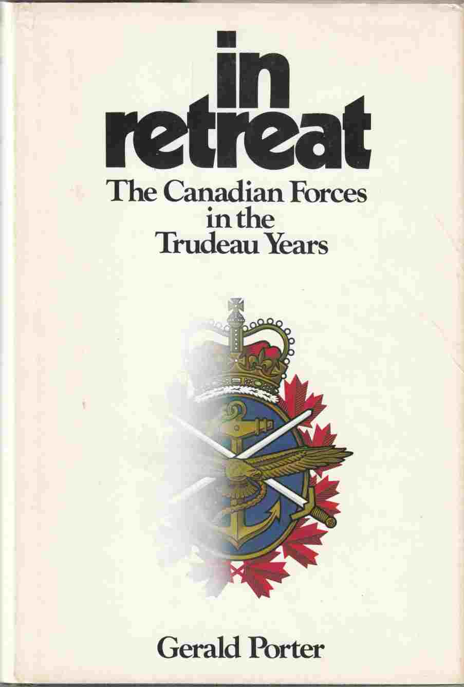 Image for In Retreat The Canadian Forces in the Trudeau Years