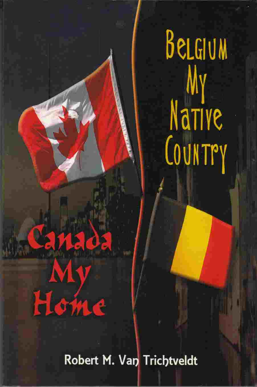 Image for Belgium My Native Country, Canada My Home