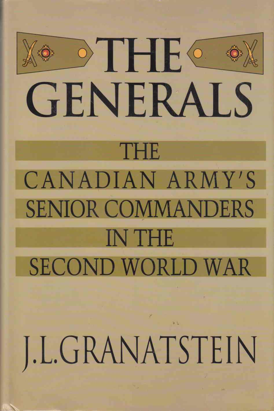 Image for The Generals The Canadian Army's Senior Commanders in the Second World War