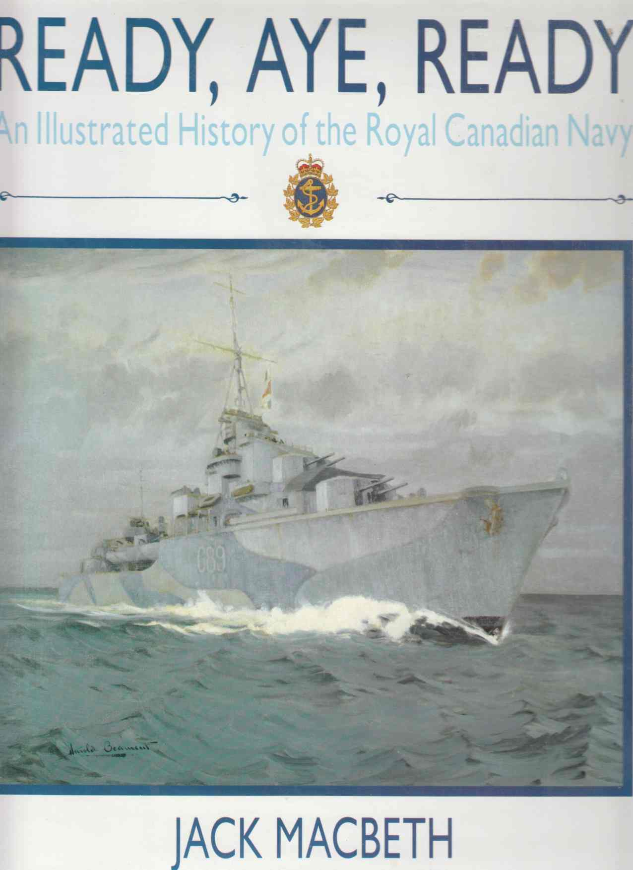 Image for Ready, Aye, Ready An Illustrated History of the Royal Canadian Navy
