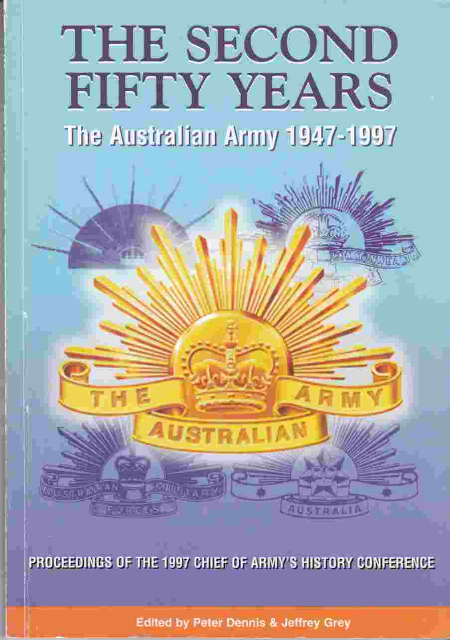 Image for The Second Fifty Years The Australian Army 1947-1997