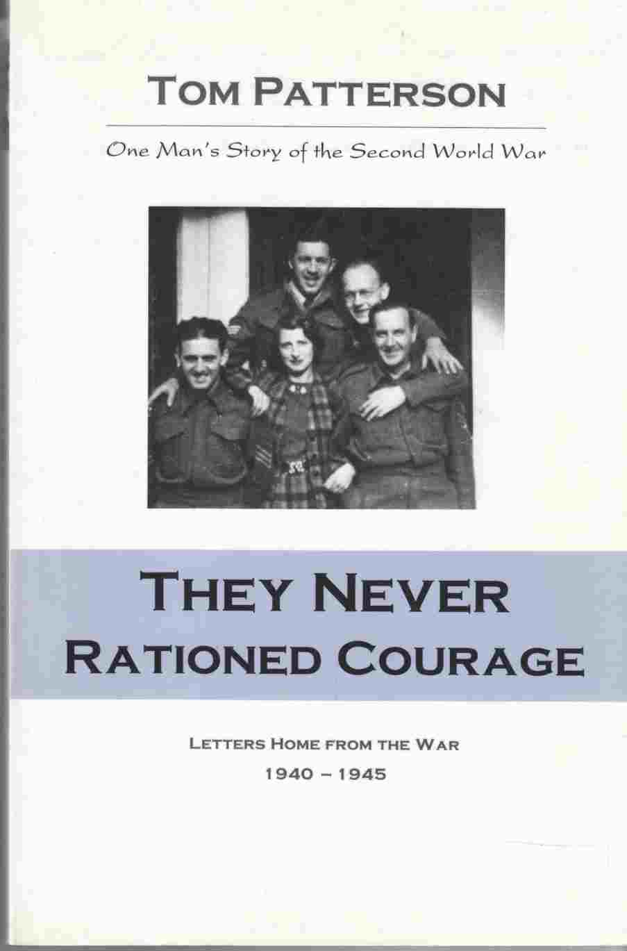 Image for They Never Rationed Courage Letters Home from the War 1940 - 1945