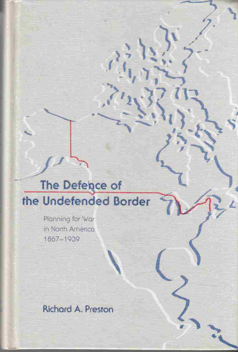 Image for The Defence of the Undefended Border Planning for War in North America 1867 - 1939