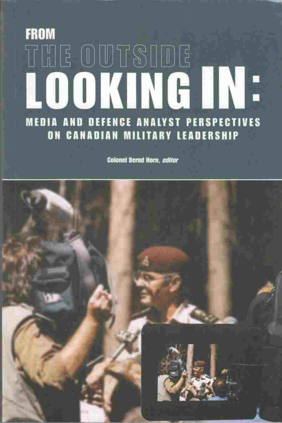 Image for From the Outside Looking In:  Media and Defence Analyst Perspectives on Canadian Military Leadership