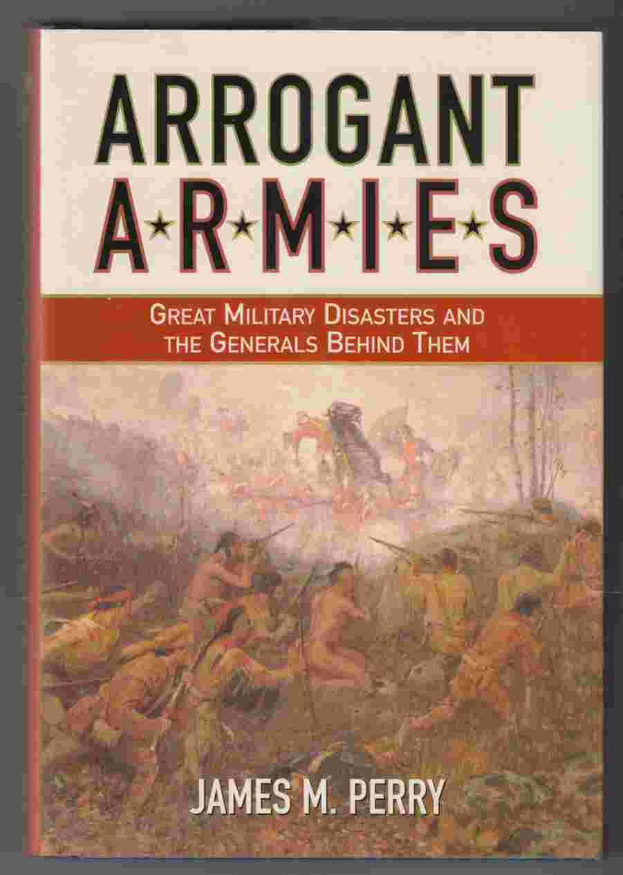 Image for Arrogant Armies Great Military Disasters and the Generals Behind Them