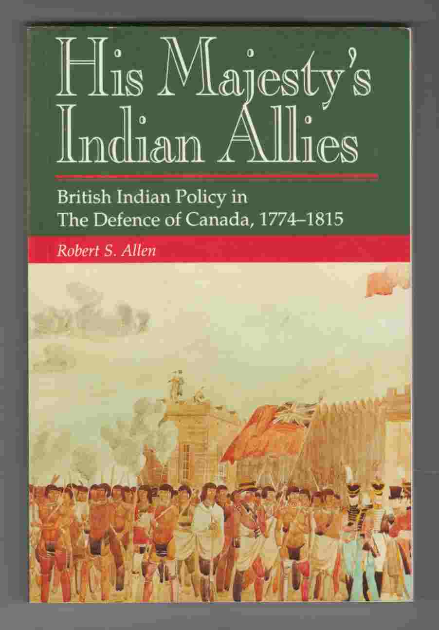 Image for His Majesty's Indian Allies British Indian Policy in the Defence of Canada, 1774-1815
