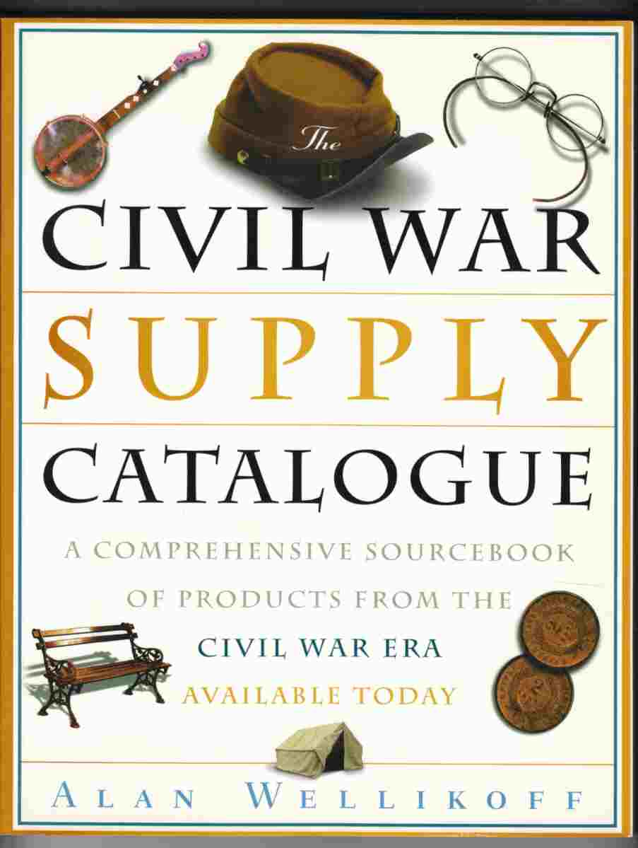 Image for The Civil War Supply Catalog A Comprehensive Sourcebook of Products from the Civil War Era Available Today
