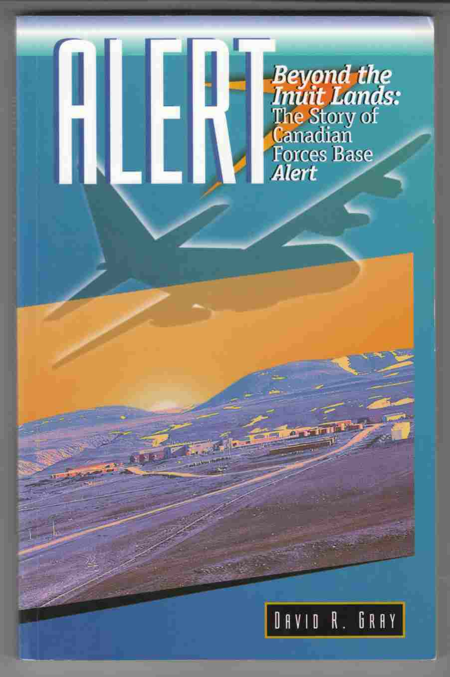 Image for Alert, Beyond the Inuit Lands The Story of Canadian Forces Station Alert