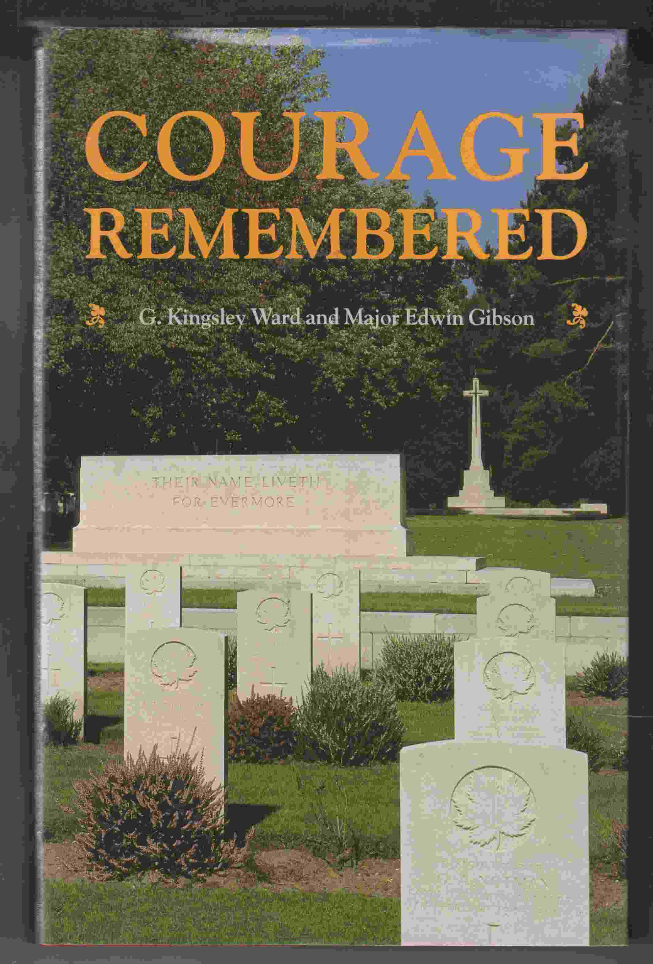 Image for Courage Remembered The Story Behind the Construction and Maintenance of the Commonwealth's Military Cemeteries and Memorials of the Wars of 1914-1918 and 1939-1945