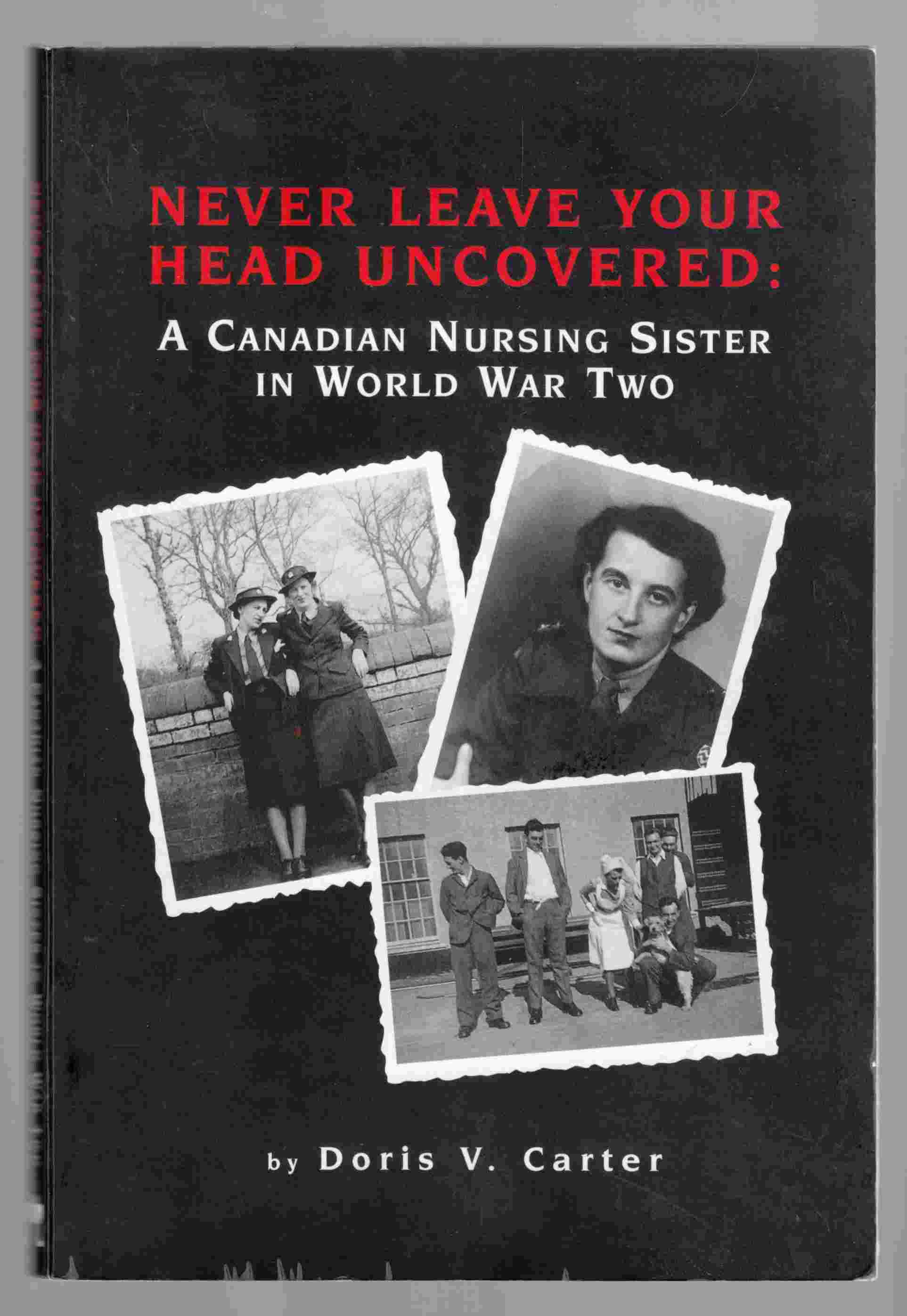 Image for Never Leave Your Head Uncovered:  A Canadian Nursing Sister in World War Two