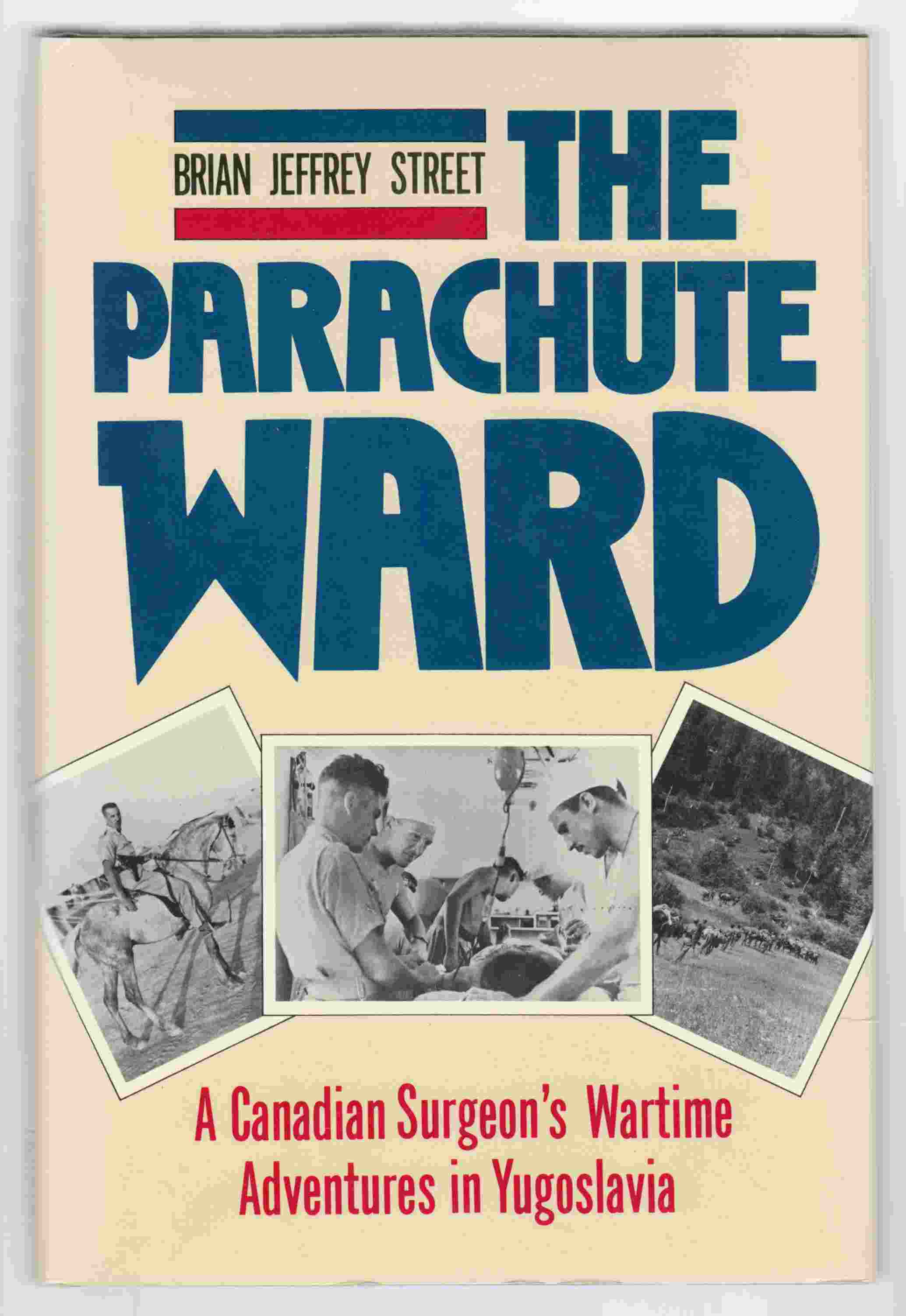 Image for The Parachute Ward A Canadian Surgeon's Wartime Adventures in Yugoslavia