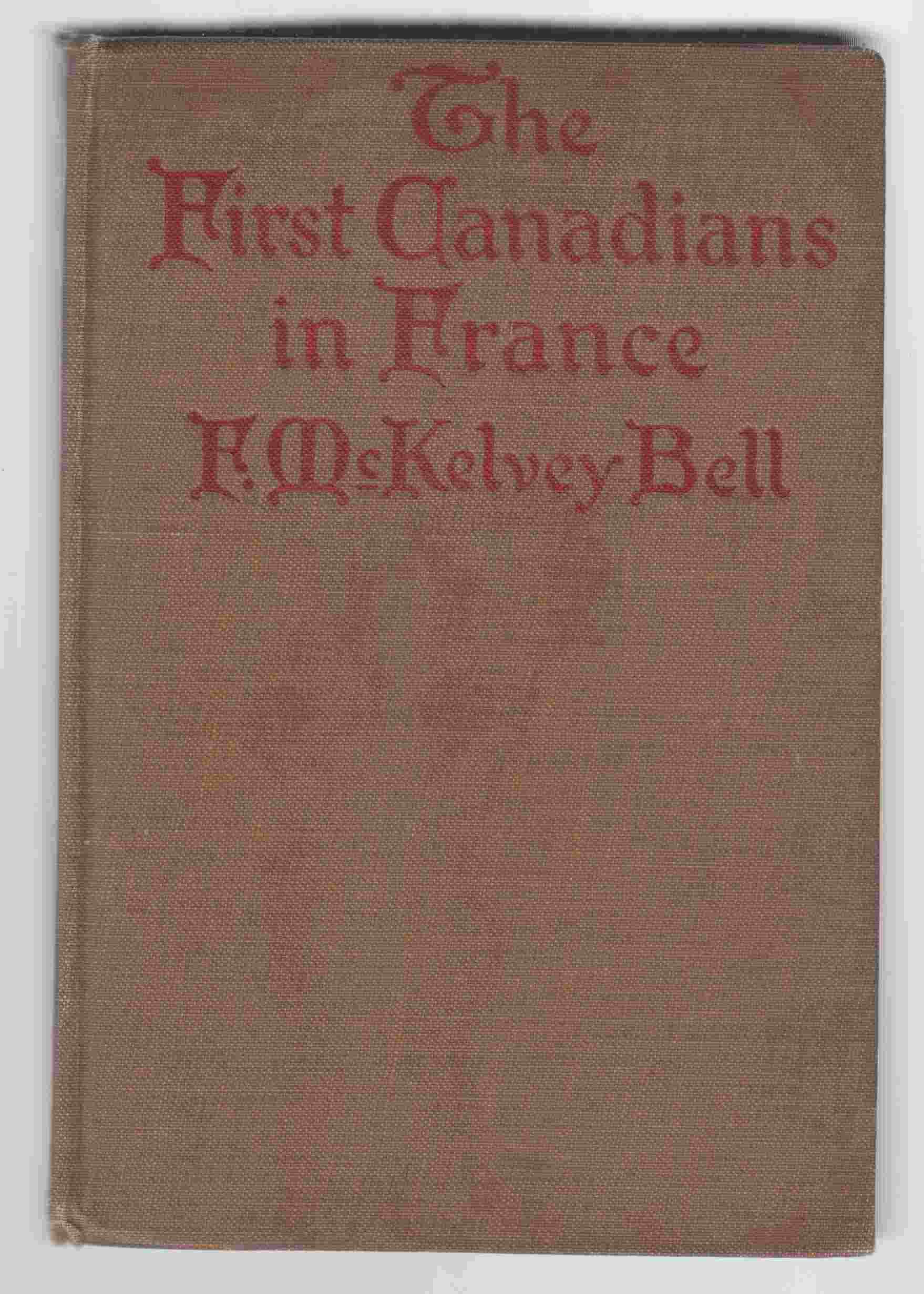 Image for The First Canadians in France The Chronicle of a Military Hospital in the War Zone