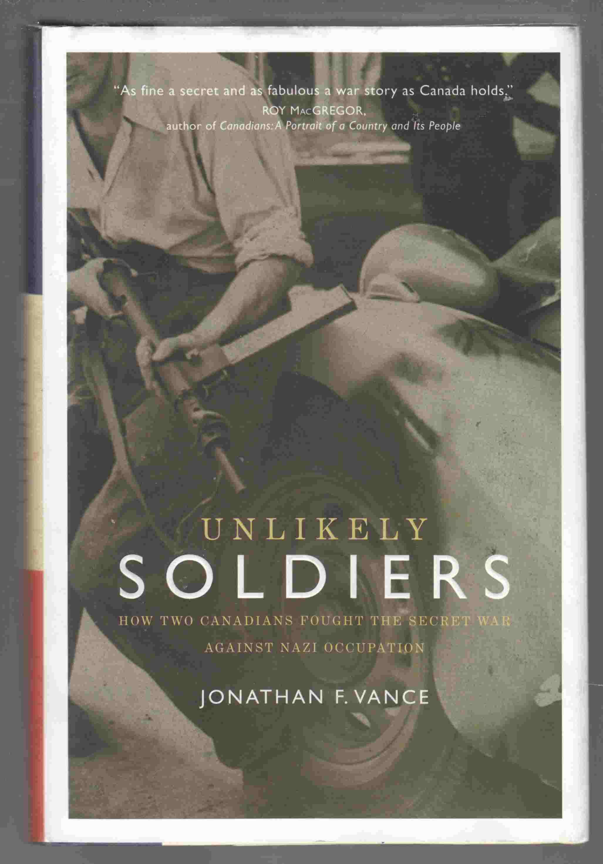 Image for Unlikely Soldiers How Two Canadians Fought the Secret War Against Nazi Occupation