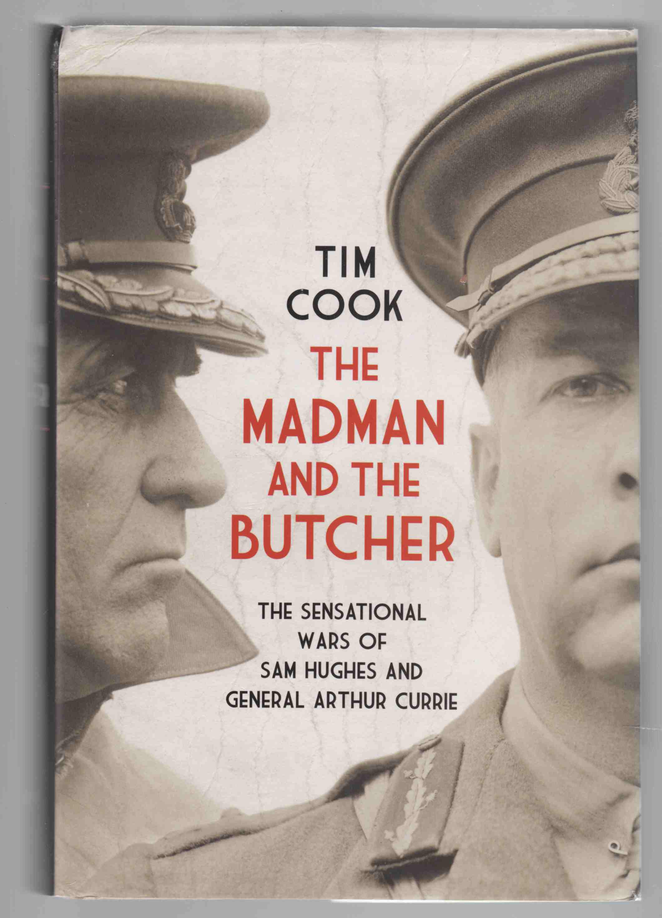 Image for The Madman and the Butcher The Sensational Wars of Sam Hughes and General Arthur Currie