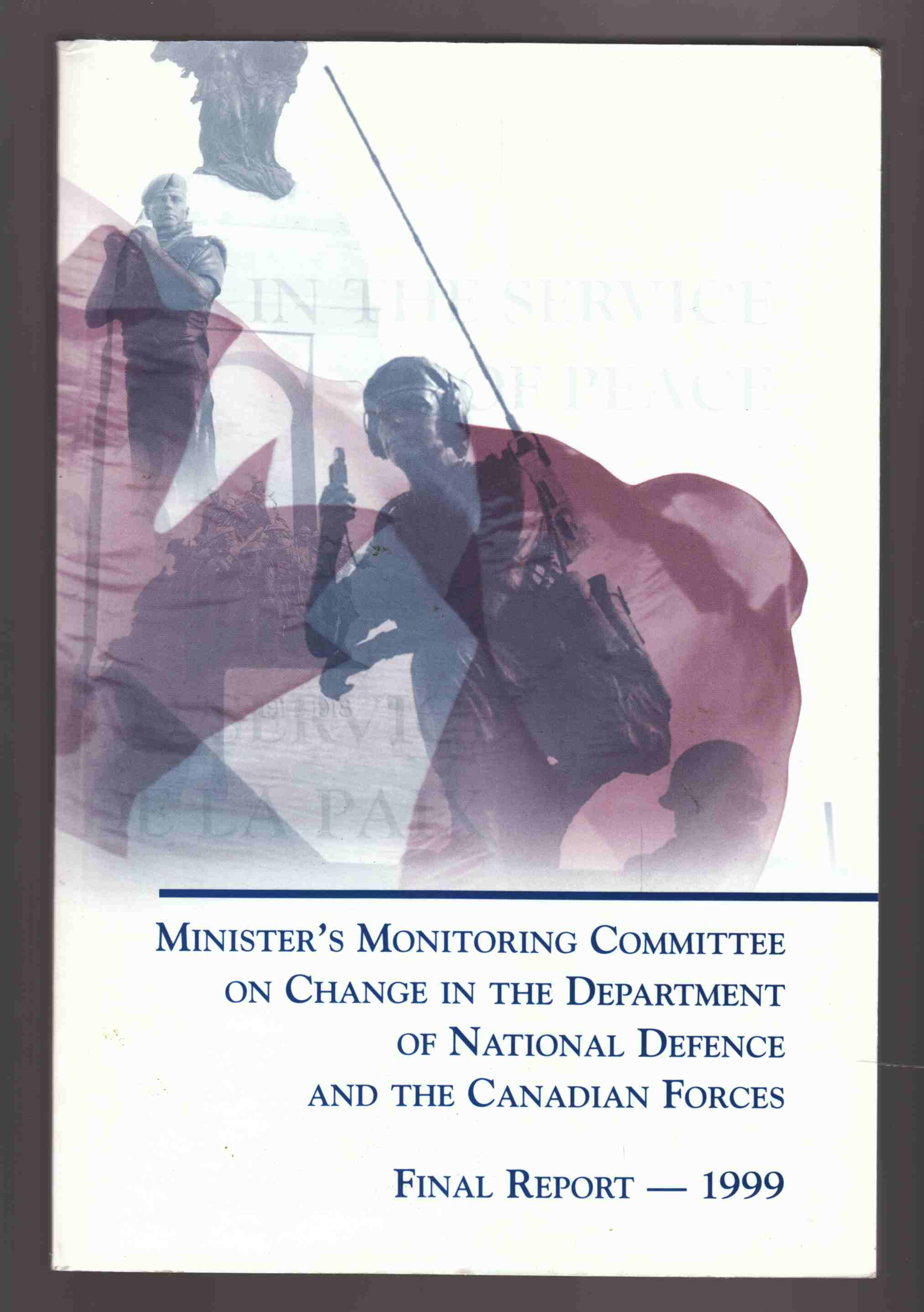 Image for Minister's Monitoring Committee on Change in the Department of National Defence and the Canadian Forces: Final Report - 1999