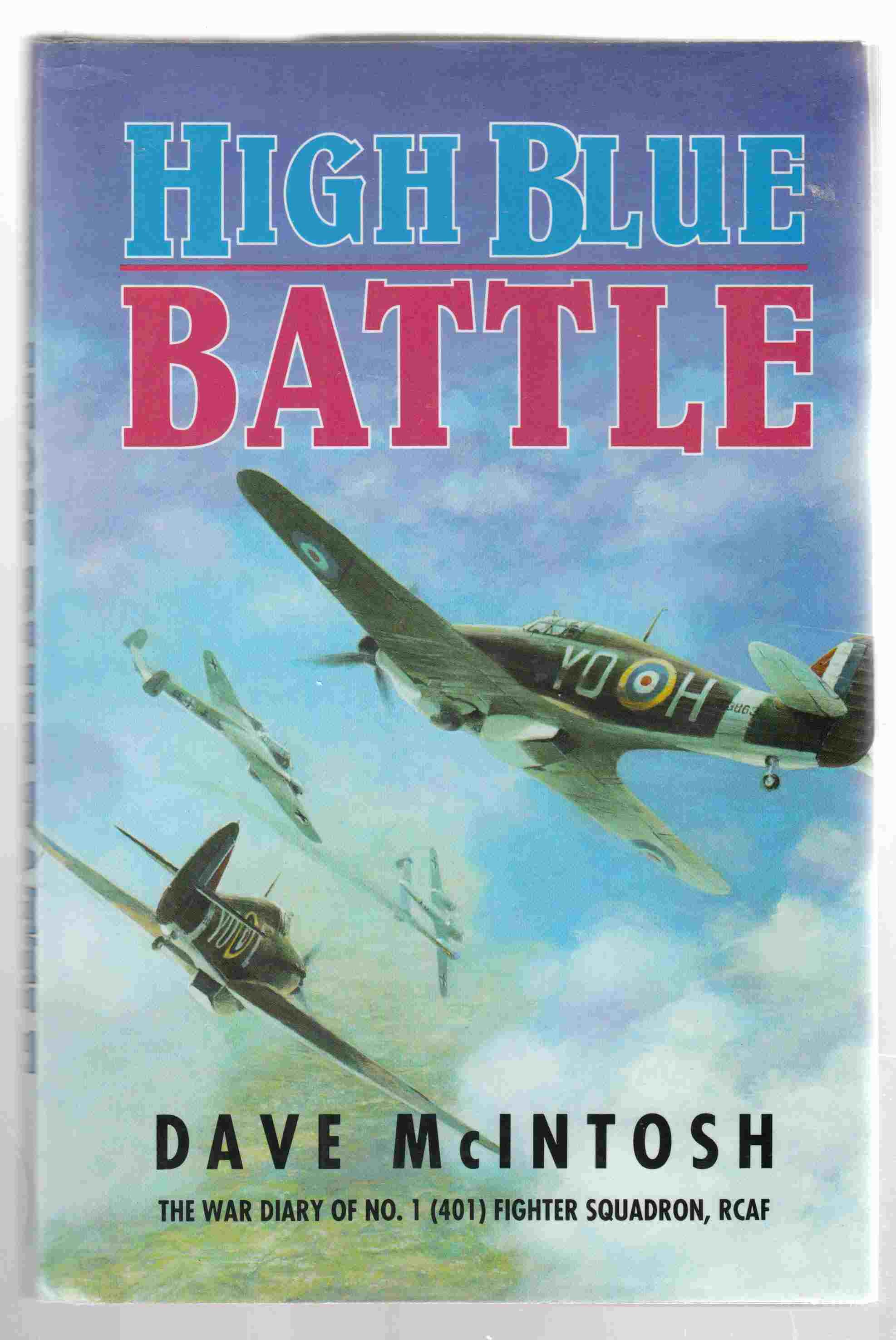 Image for High Blue Battle The War Diary of No. 1 (401) Fighter Squadron (RCAF)