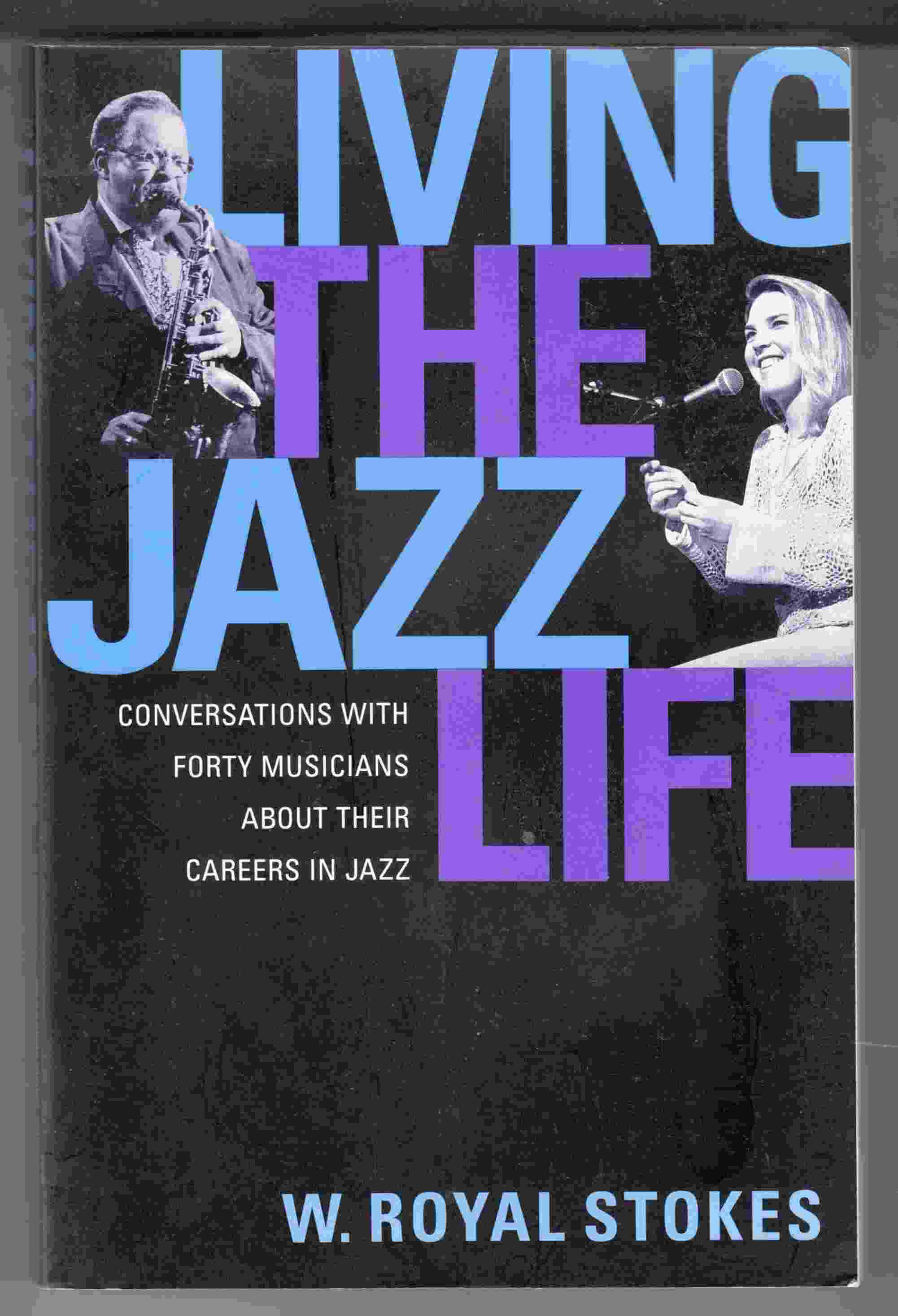 Image for Living the Jazz Life: Conversations With Forty Musicians About Their Careers in Jazz