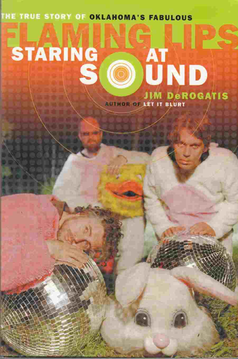 Image for Staring At Sound The True Story of Oklahoma's Fabulous Flaming Lips