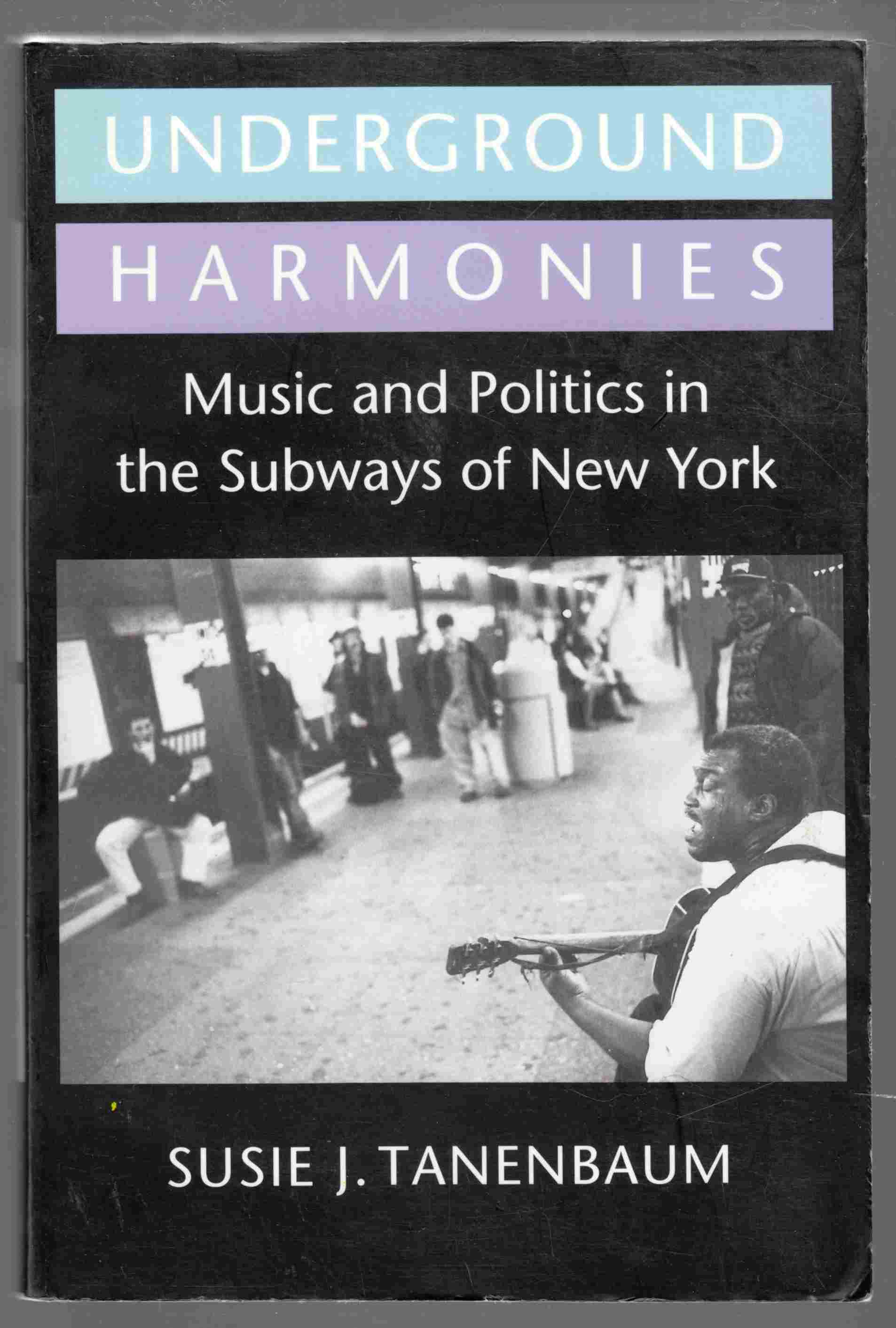 Image for Underground Harmonies Music and Politics in the Subways of New York