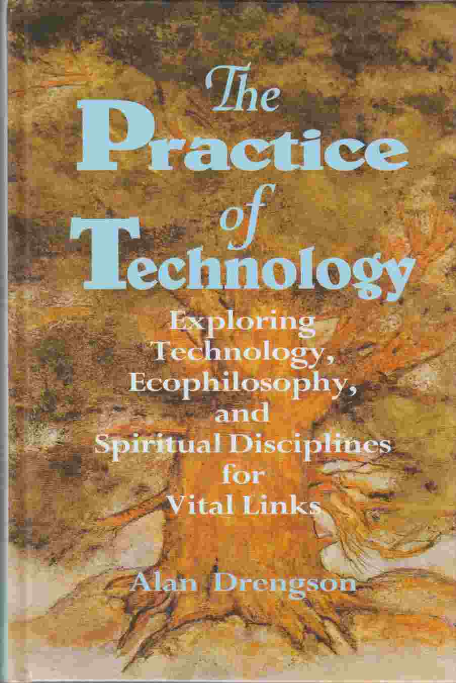 Image for The Practice of Technology Exploring Technology, Ecophilosophy, and Spiritual Disciplines for Vital Links