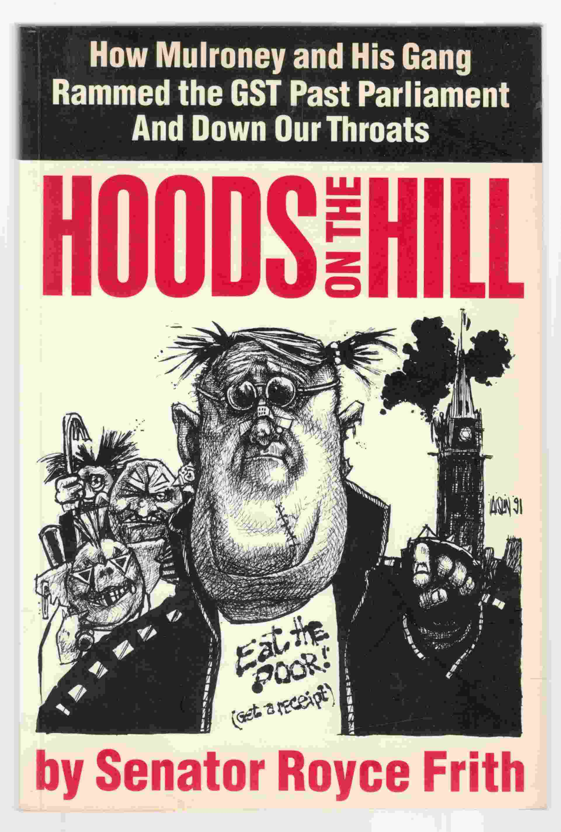 Image for Hoods on the Hill: How Mulroney and His Mob Rammed the GST Past Parliament and Down Our Throats