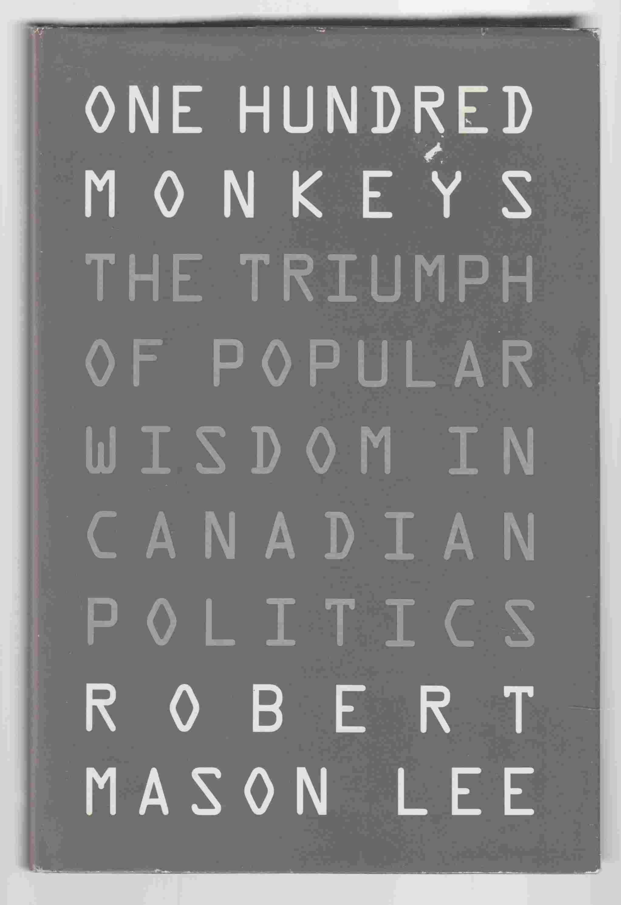 Image for One Hundred Monkeys The Triumph of Popular Wisdom in Canadian Politics