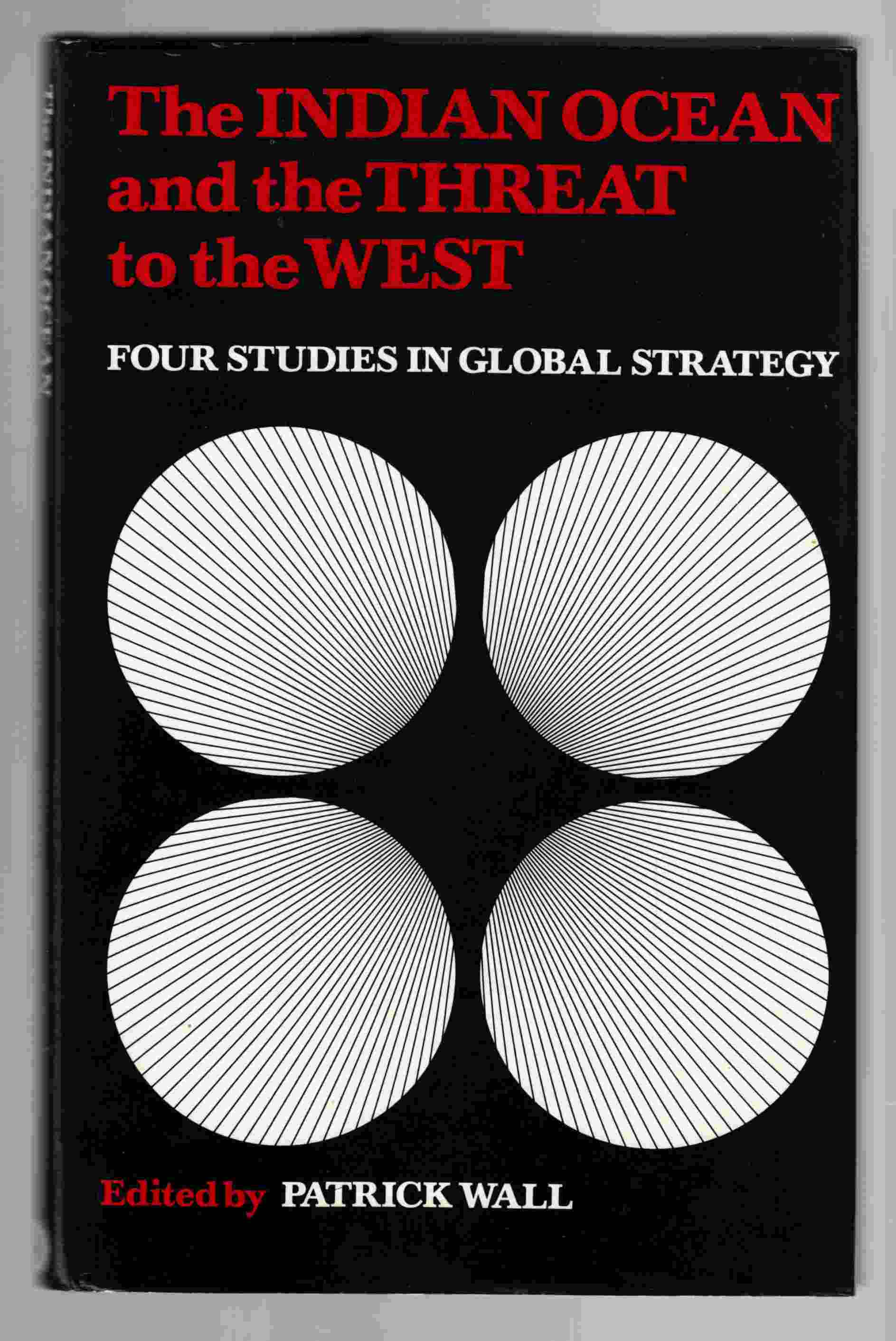 Image for The Indian Ocean and the Threat to the West Four Studies in Global Strategy