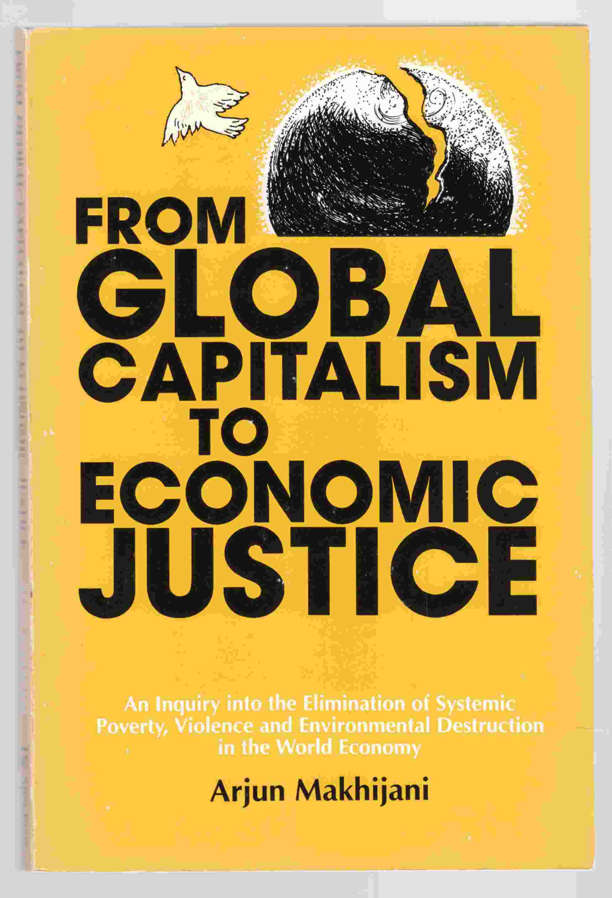 Image for From Global Capitalism to Economic Justice An Inquiry Into the Elimination of Systemic Poverty, Violence and Economic Destruction in the World Economy