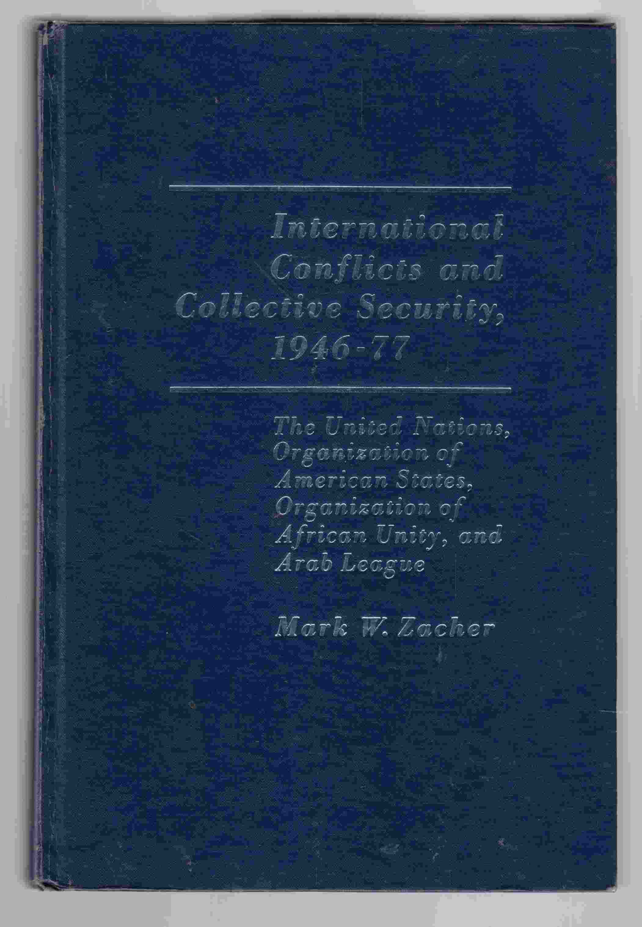 Image for International Conflicts and Collective Security, 1946-77 The United Nations, Organization of African States, Organization of African Unity, and Arab League